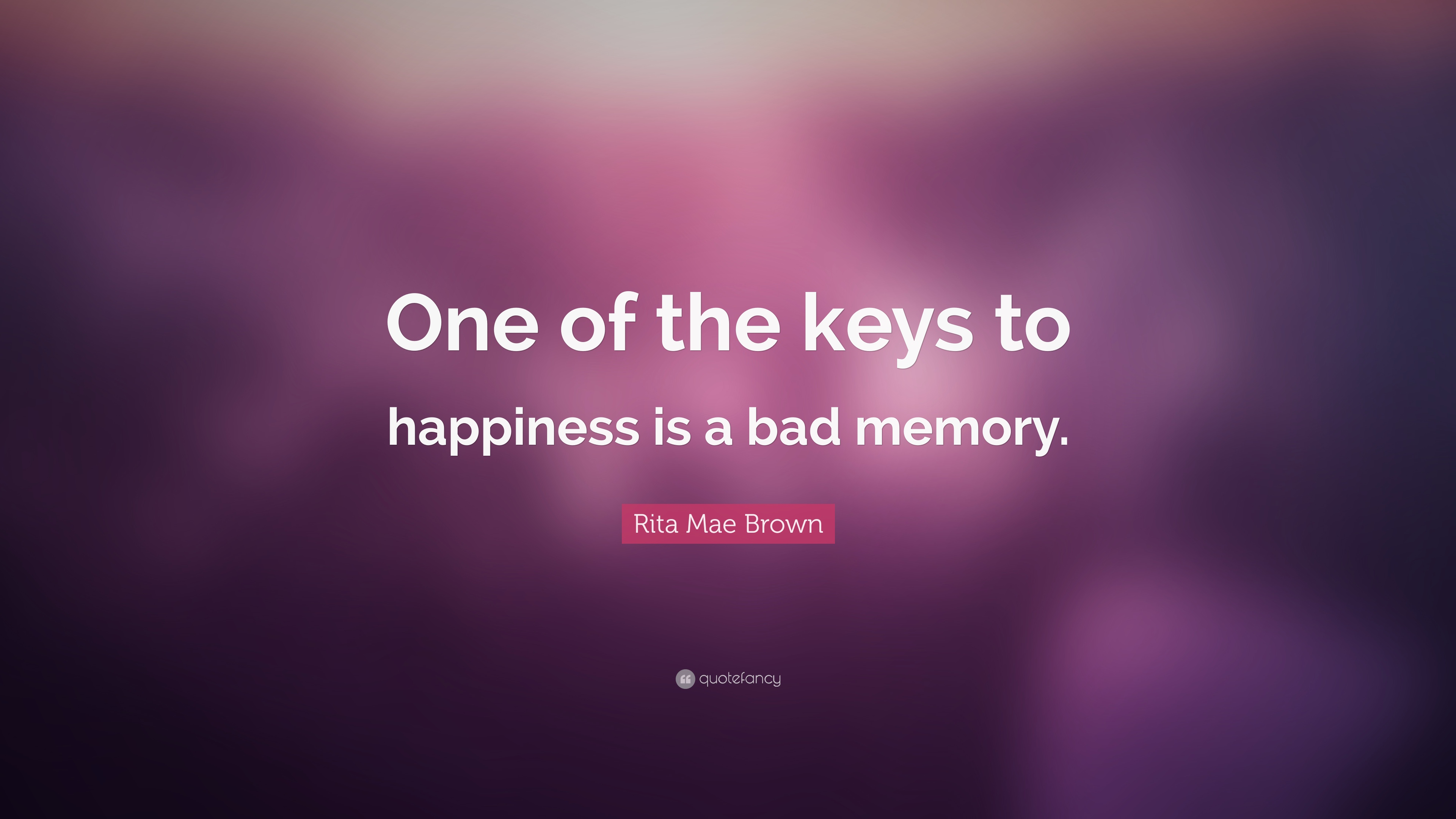 """rita mae brown quote """"one of the keys to happiness is a bad"""