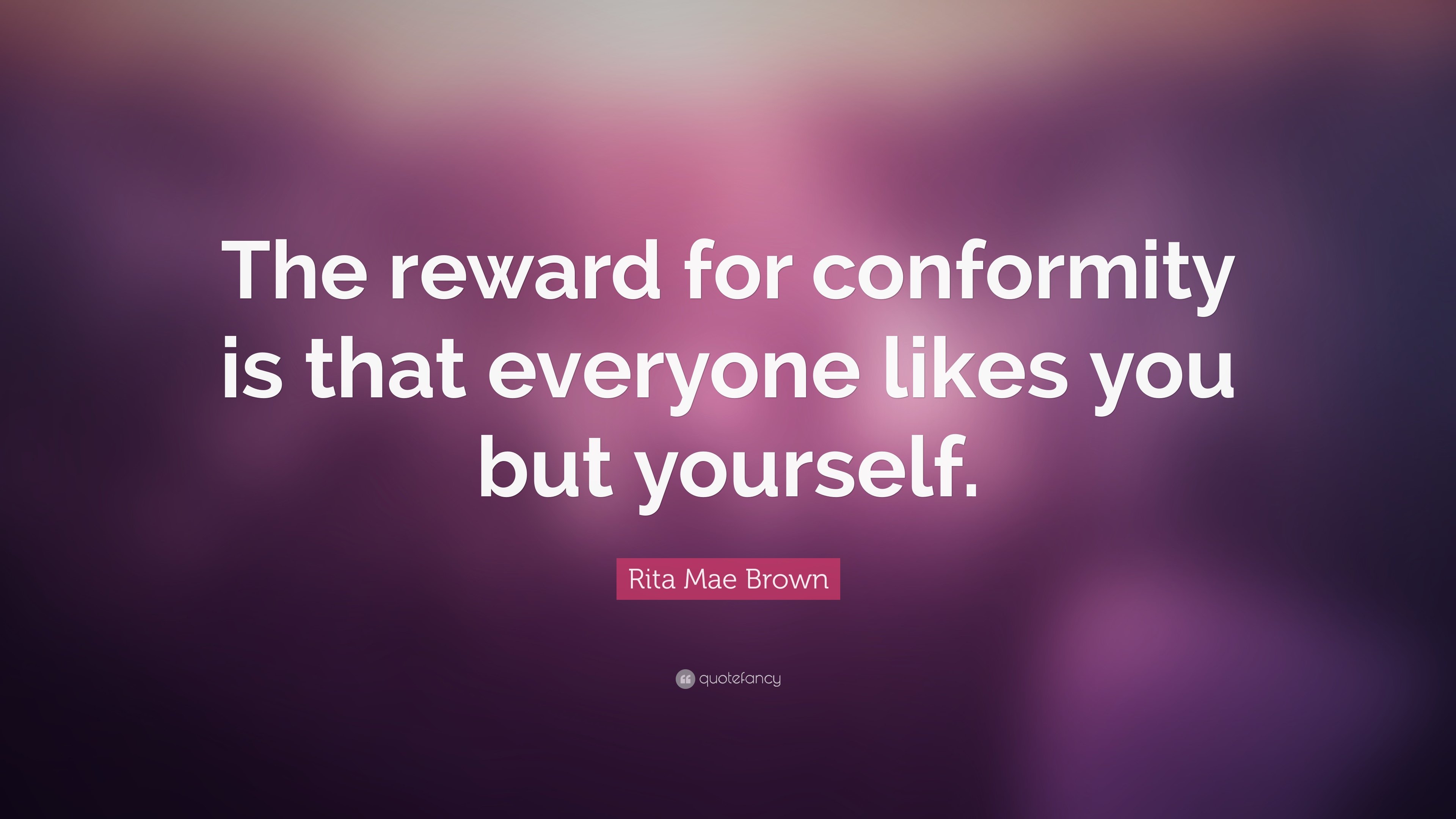 "Quotes About Conformity Rita Mae Brown Quote ""The Reward For Conformity Is That Everyone"