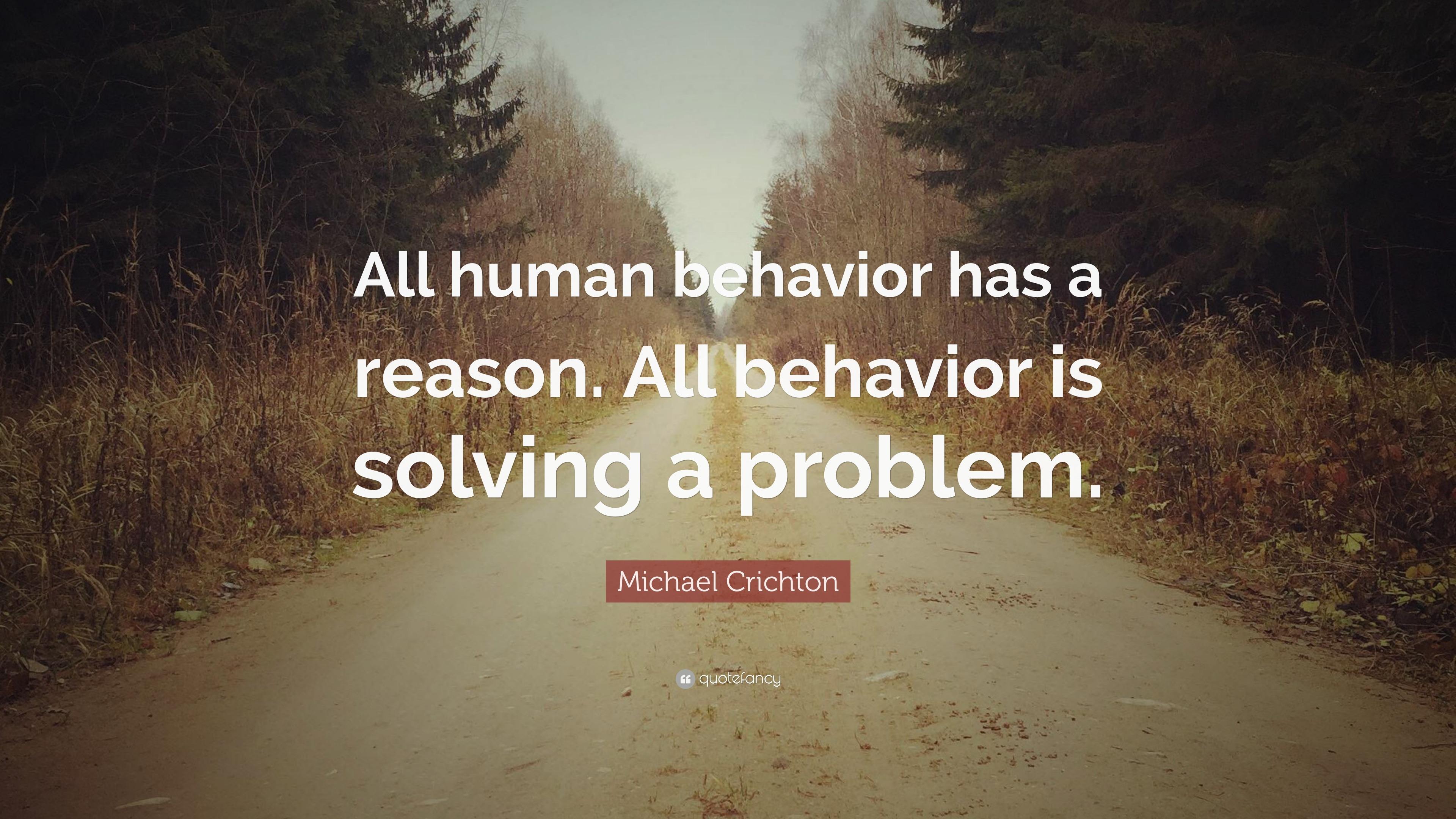 Michael Crichton Quote All Human Behavior Has A Reason All