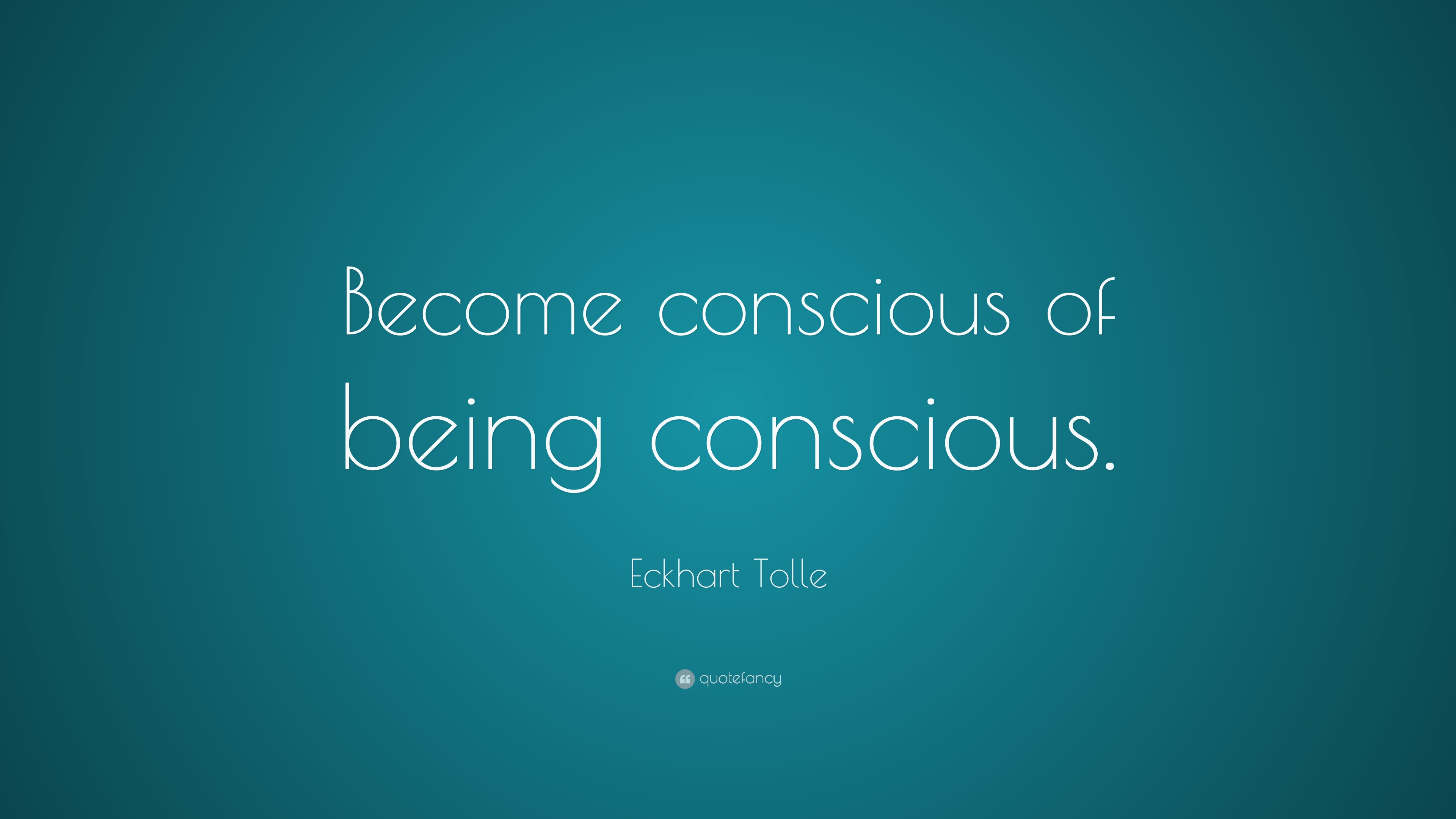 "Conscious Quotes Eckhart Tolle Quote ""Become Conscious Of Being Conscious."" 23"