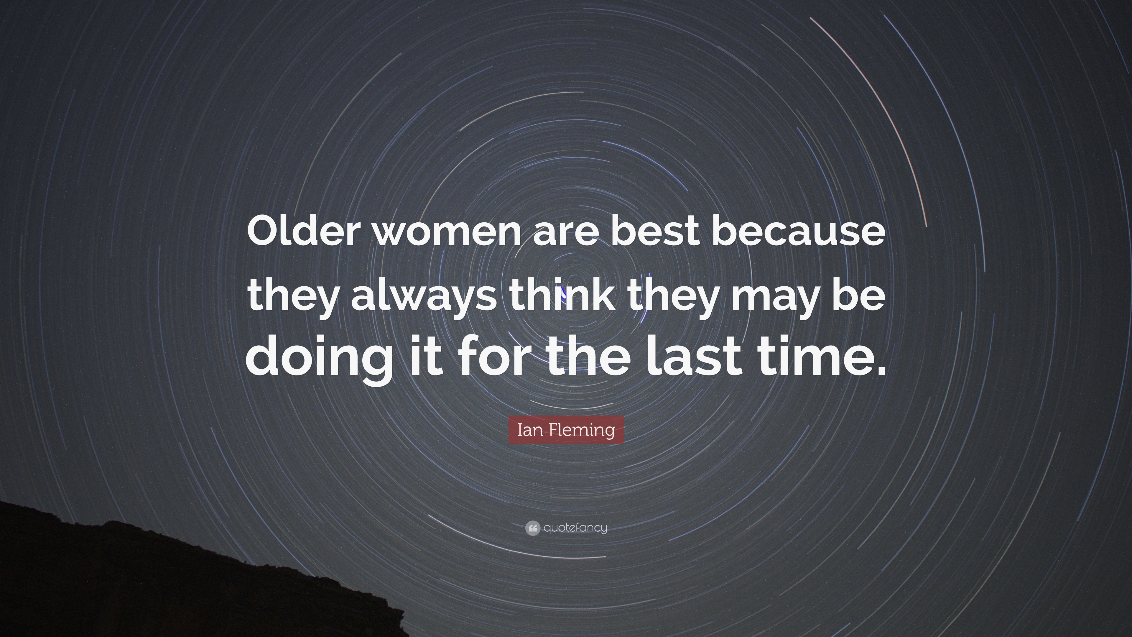 """Ian Fleming Quote: """"Older Women Are Best Because They"""