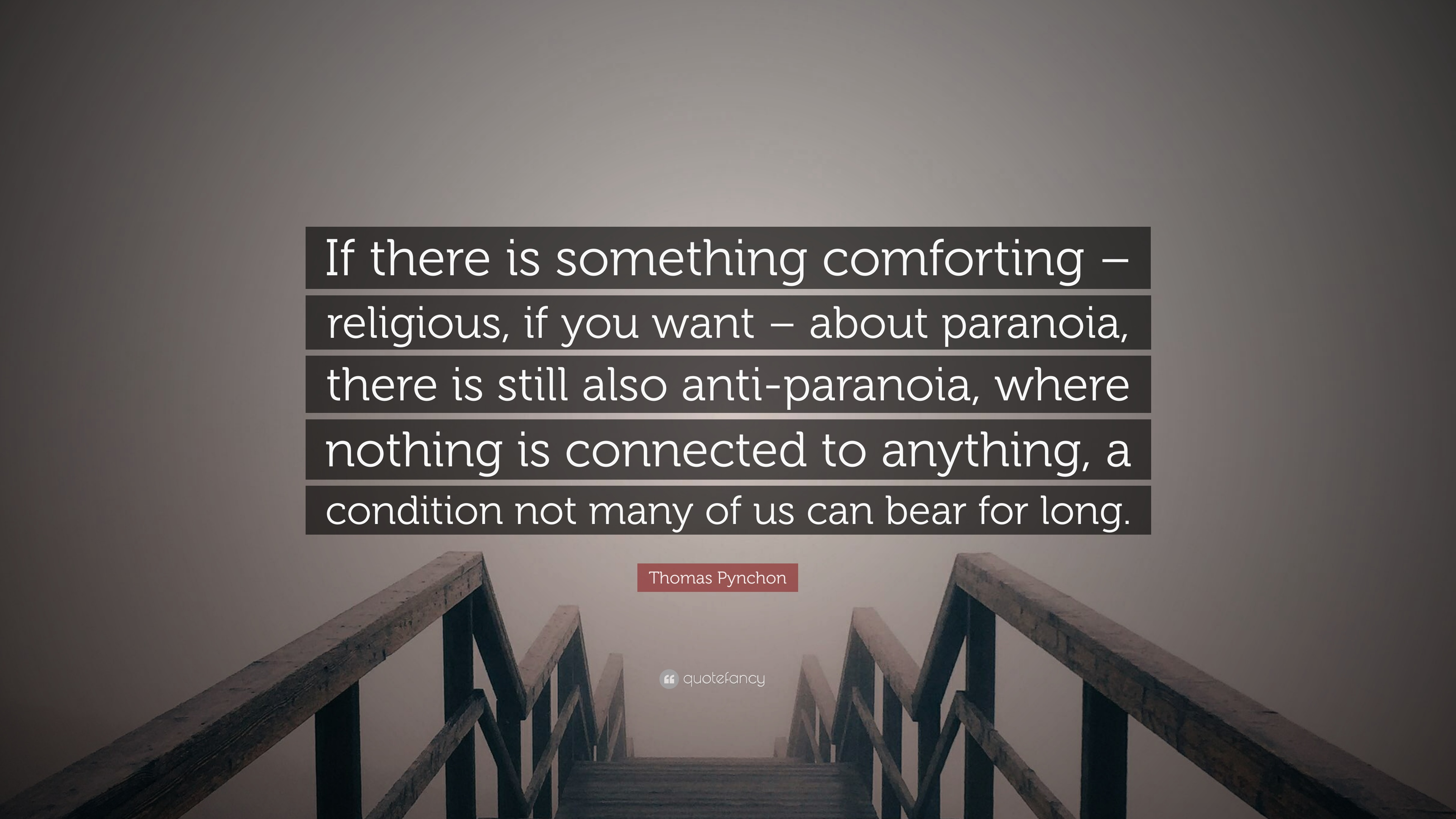 "Thomas Pynchon Quote: ""If there is something comforting"