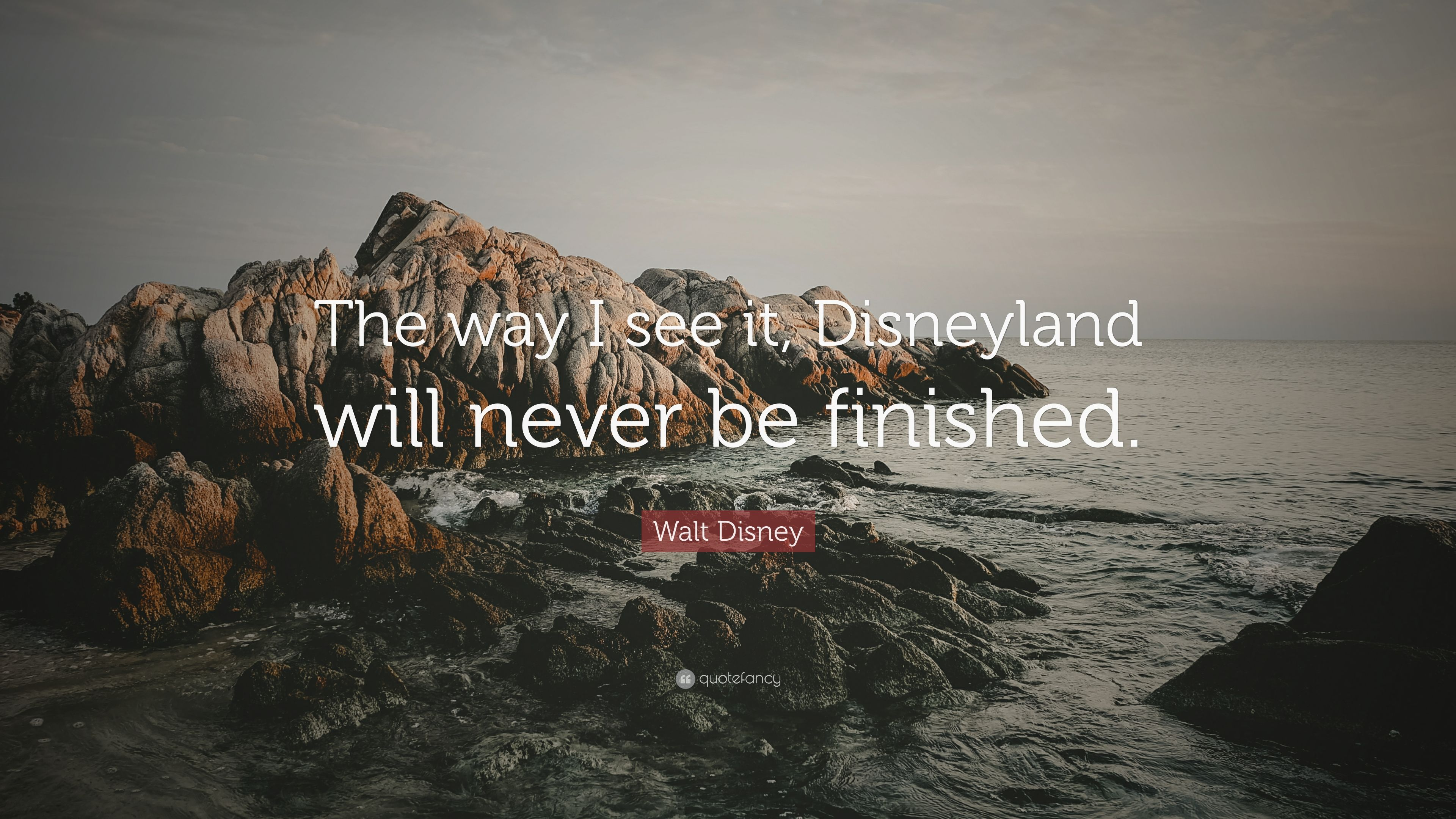 walt disney quote the way i see it disneyland will never be finished