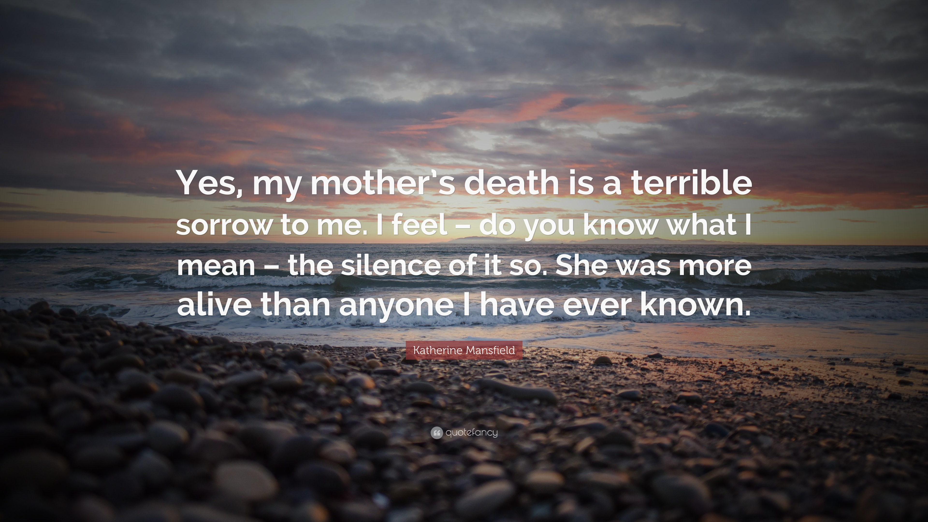 "Katherine Mansfield Quote: ""Yes, my mother's death is a"