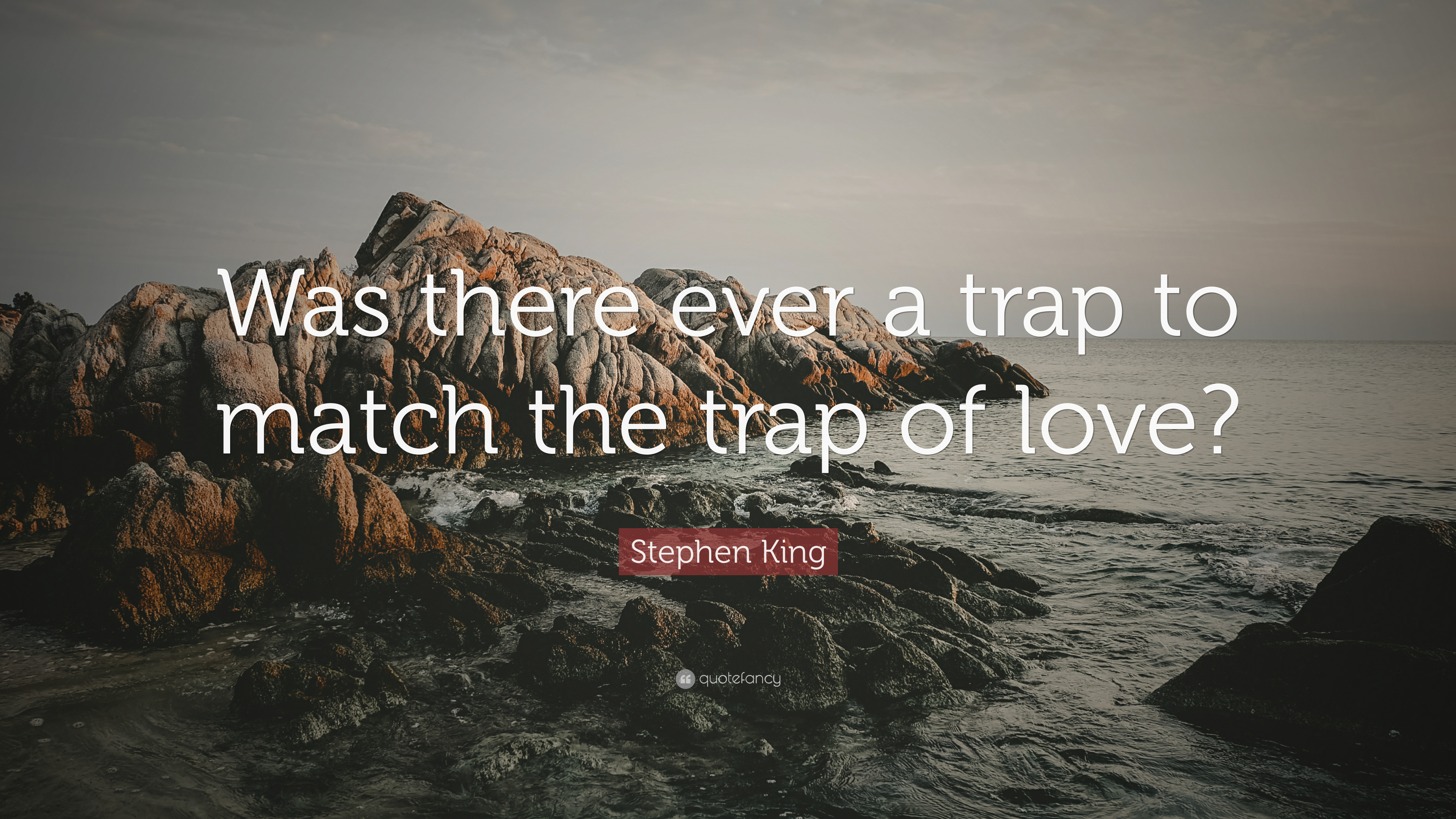 Stephen King Quote Was There Ever A Trap To Match The Of Love