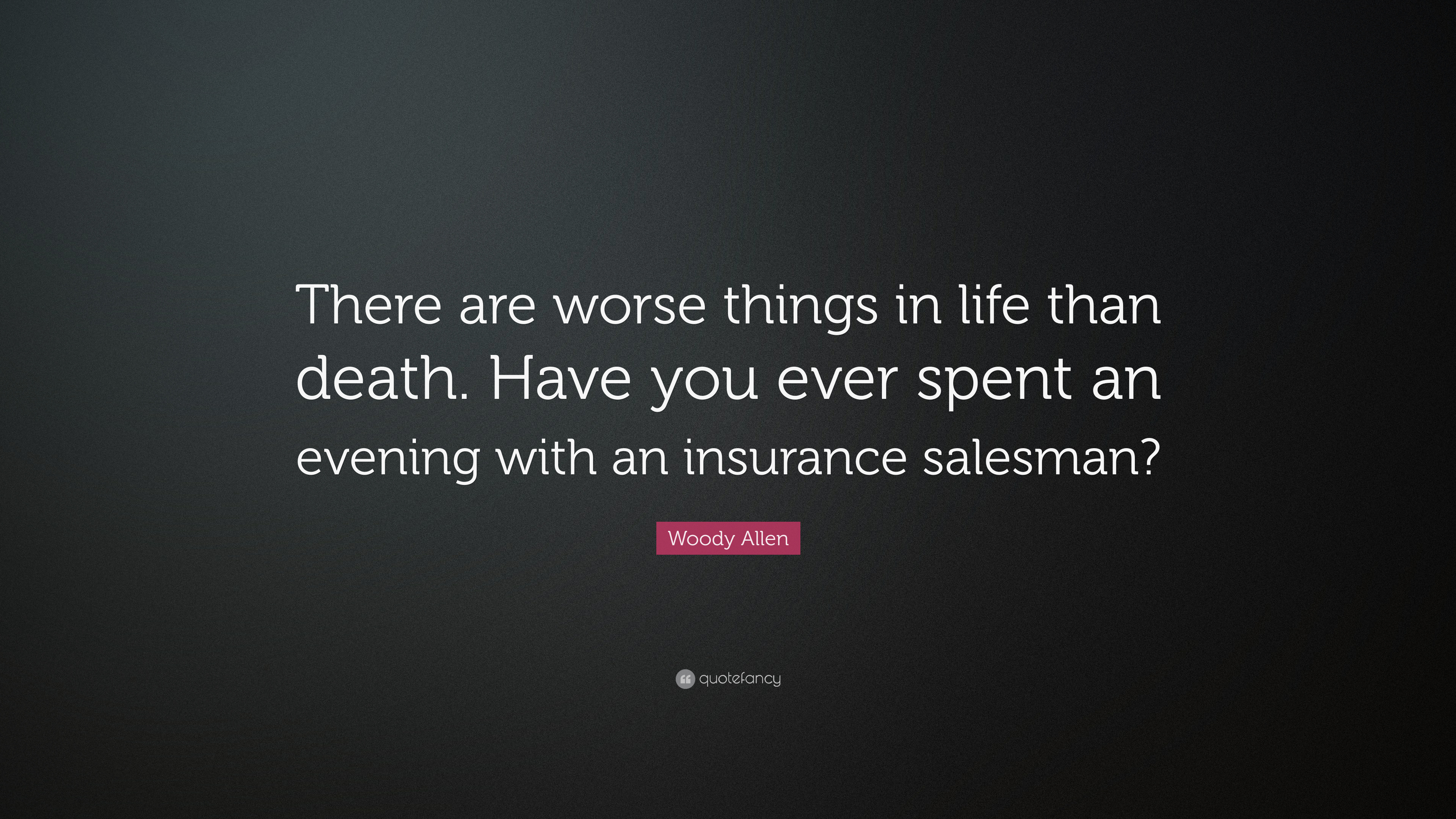 """Death Of A Salesman Quotes Woody Allen Quote """"There Are Worse Things In Life Than Death"""