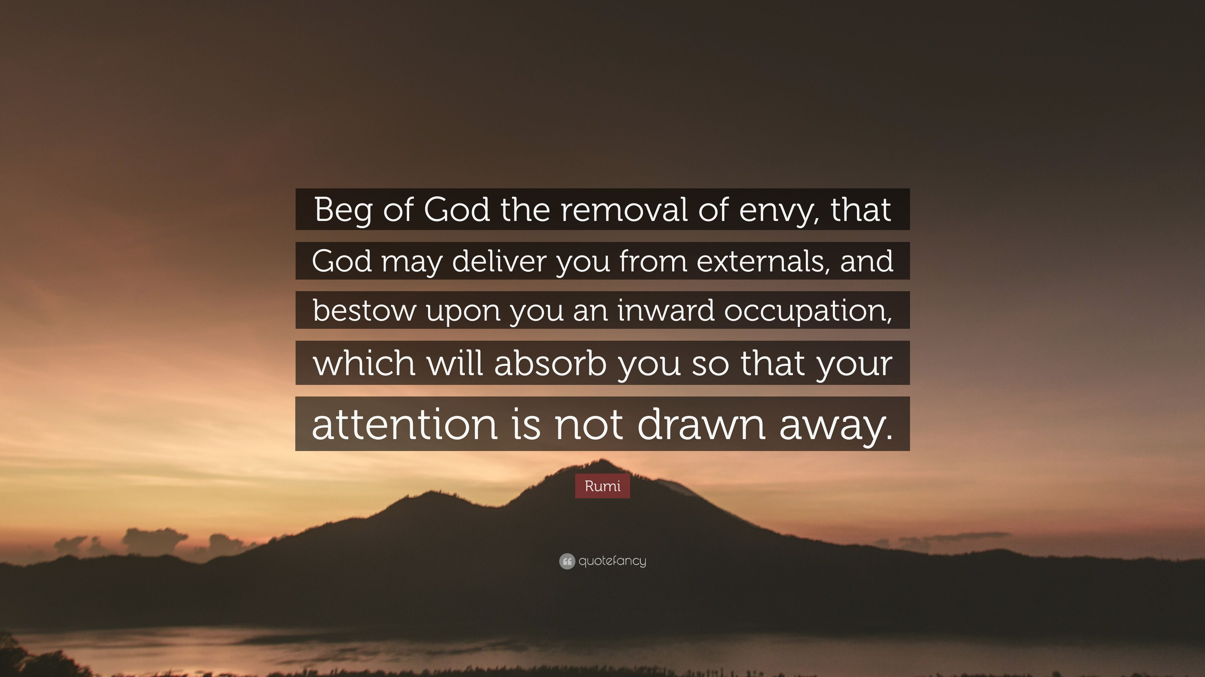 "Rumi Quote: ""Beg Of God The Removal Of Envy, That God May"