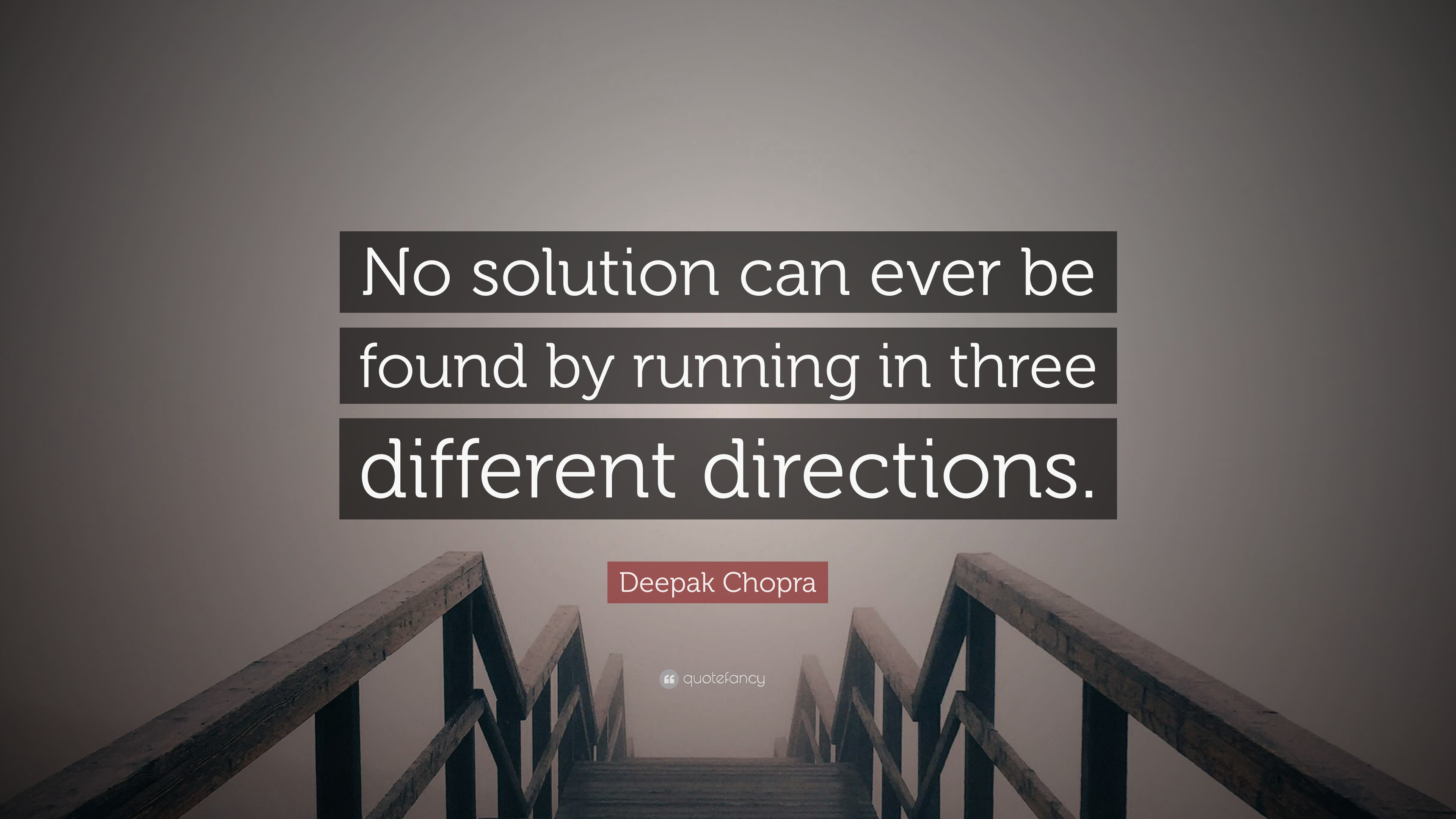 "Kết quả hình ảnh cho ""No solution can ever be found by running in three different directions."" – Deepak Chopra"