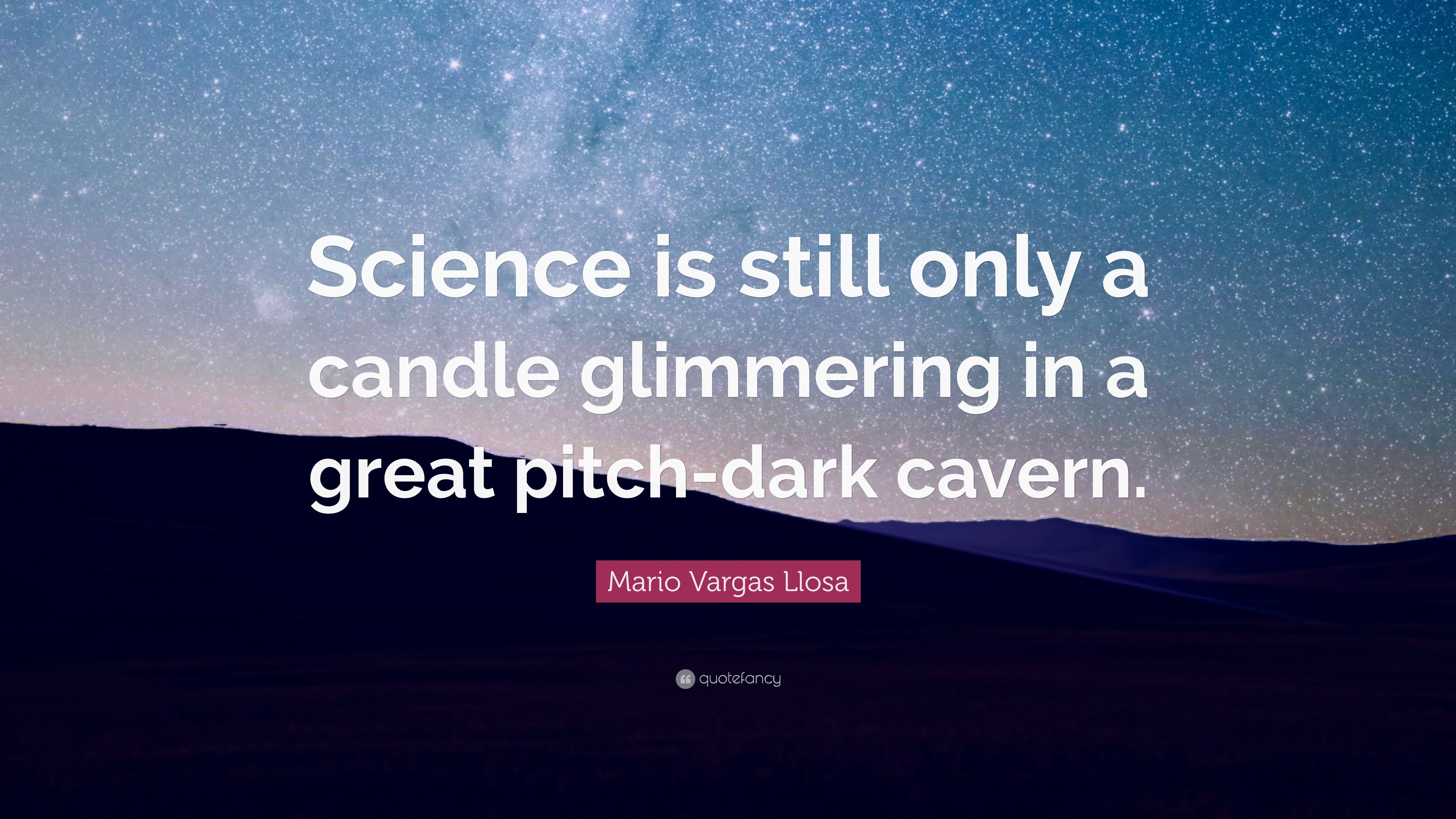 Mario Vargas Llosa Quote Science Is Still Only A Candle Glimmering Bargaz Dark Blue Quotes