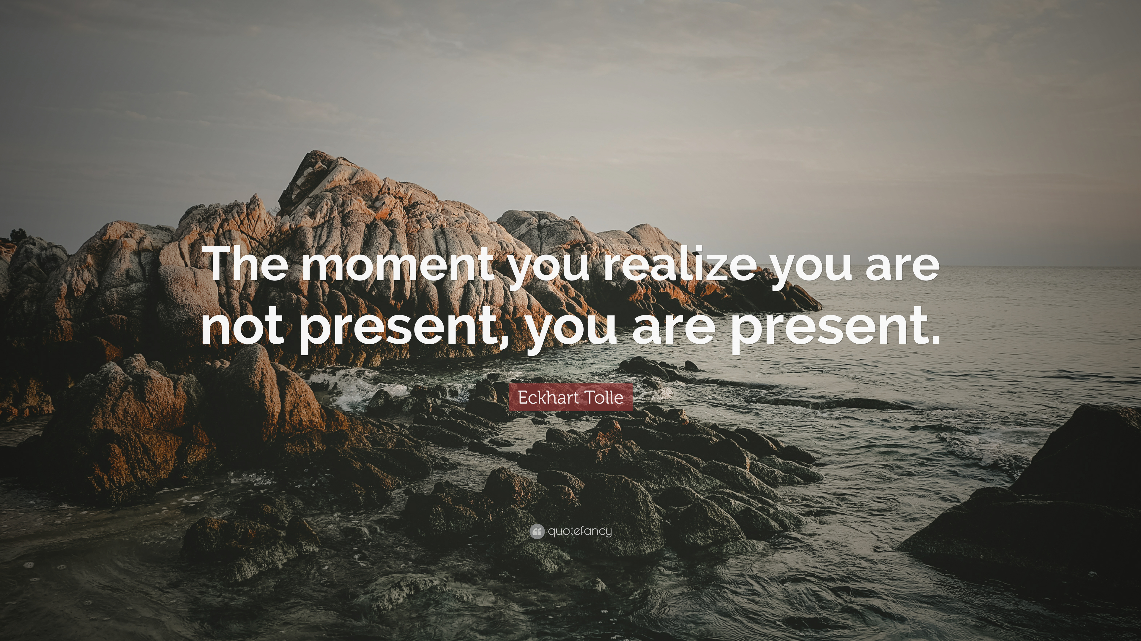 Eckhart Tolle Quote The Moment You Realize You Are Not Present
