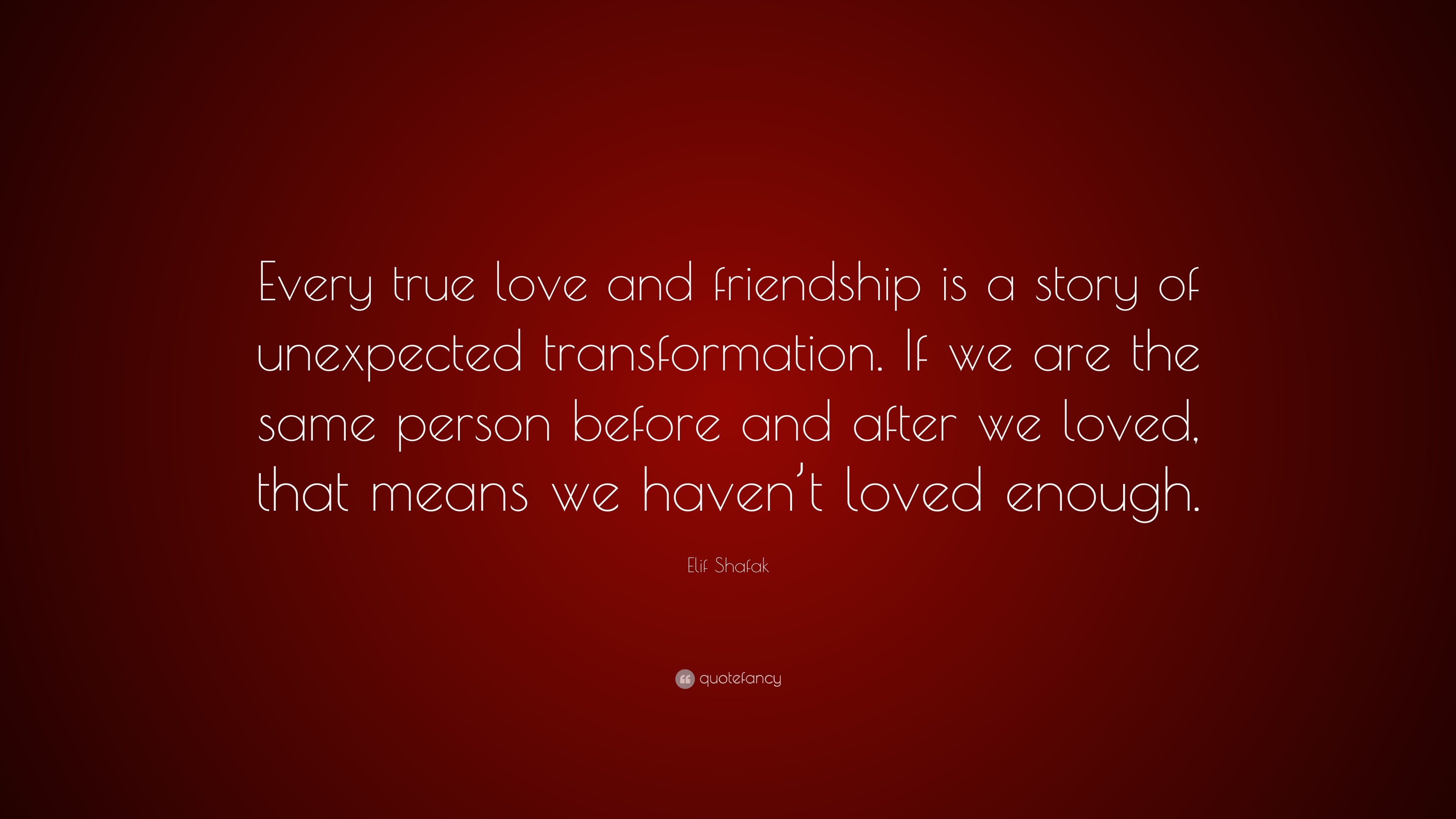 "Quotes About Unexpected Friendship Elif Shafak Quote ""Every True Love And Friendship Is A Story Of"