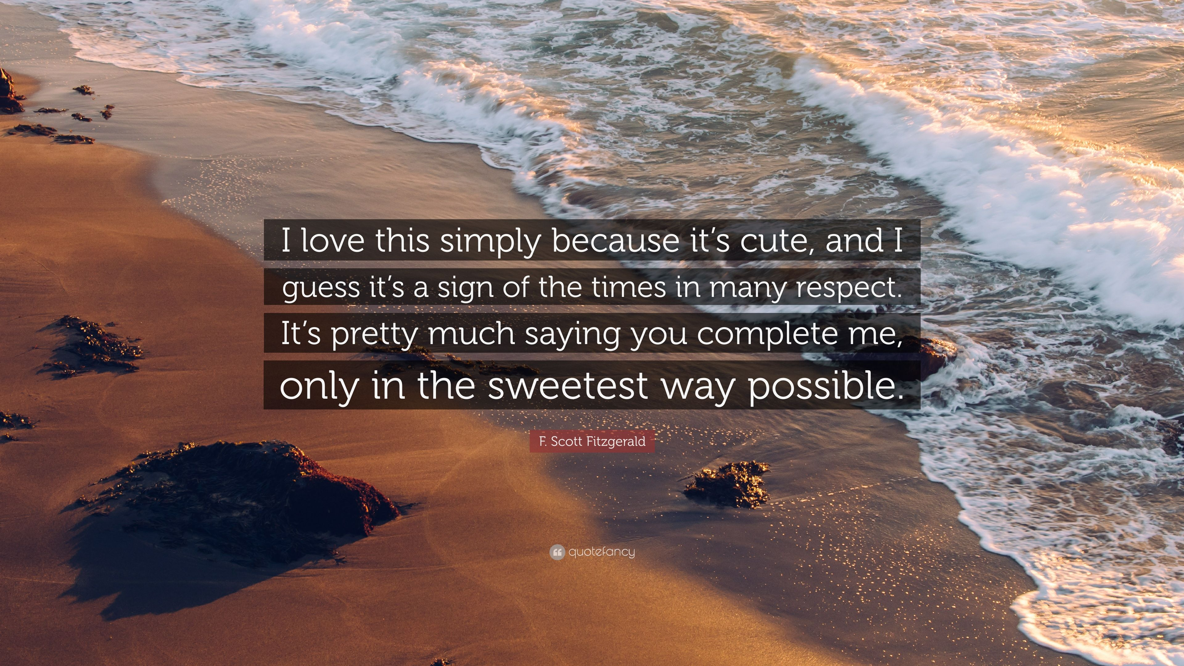 F Scott Fitzgerald Quote I Love This Simply Because Its Cute