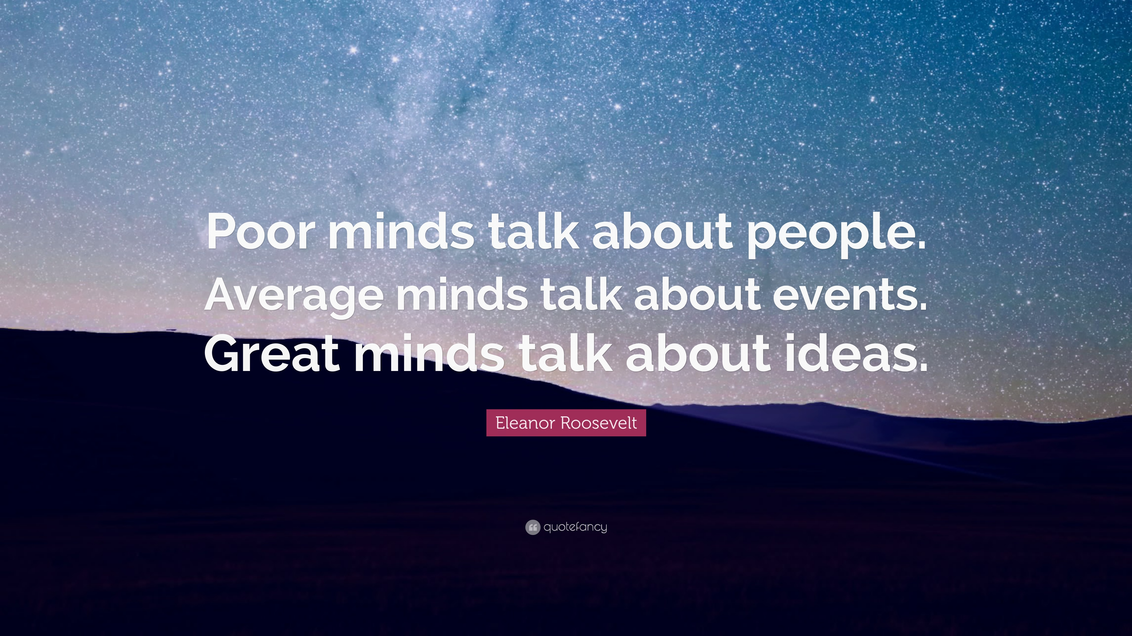 Eleanor Roosevelt Quote Poor Minds Talk About People Average
