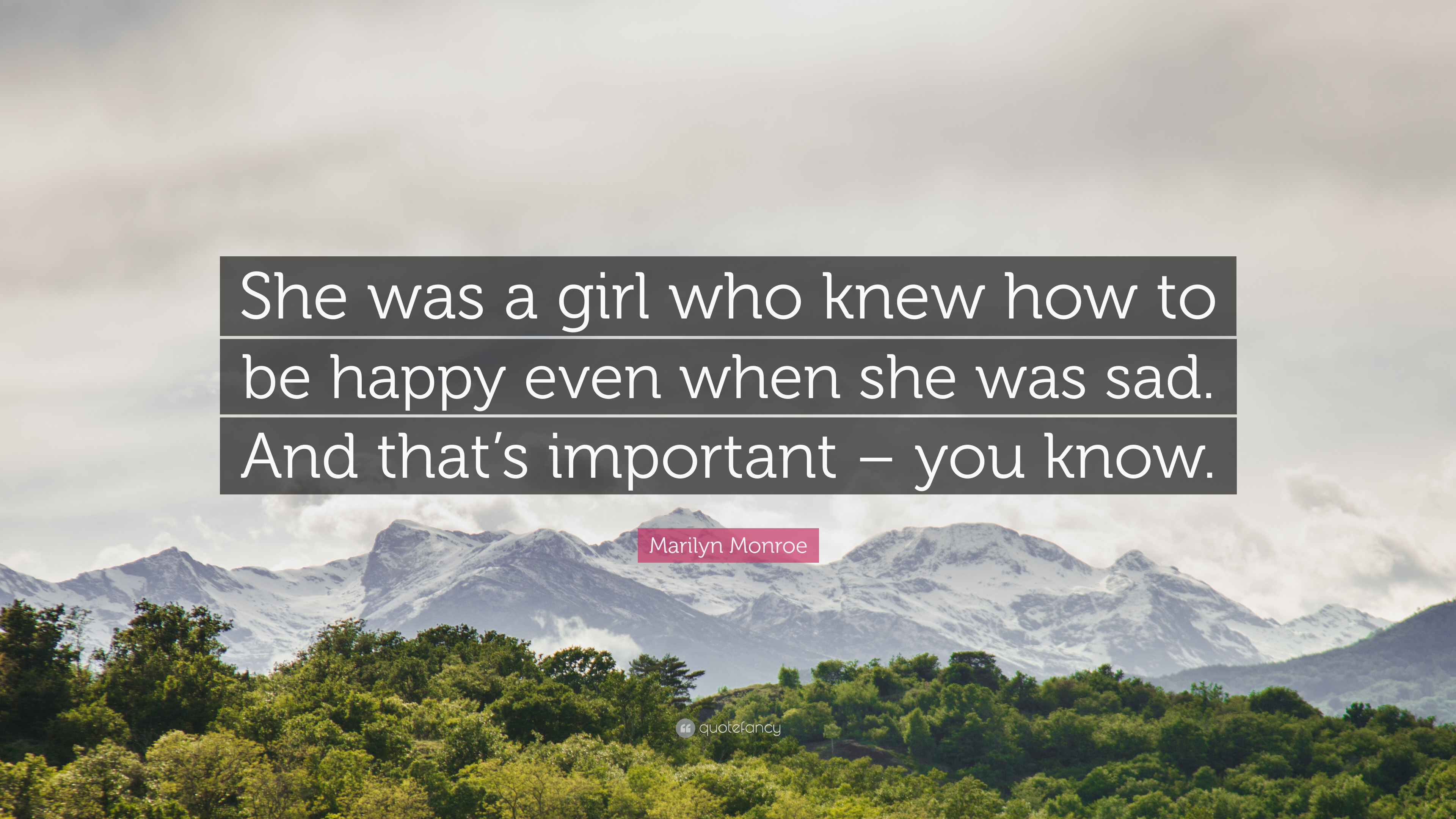 Marilyn Monroe Quote: €�she Was A Girl Who Knew How To Be Happy Even