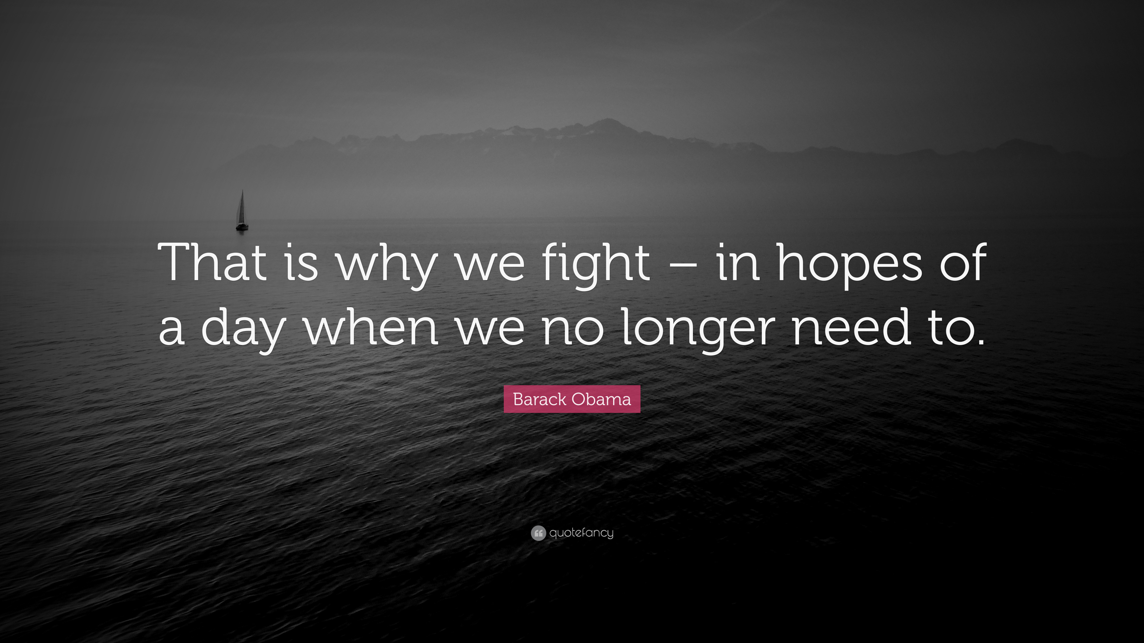 """Barack Obama Quote: """"That is why we fight – in hopes of a ..."""