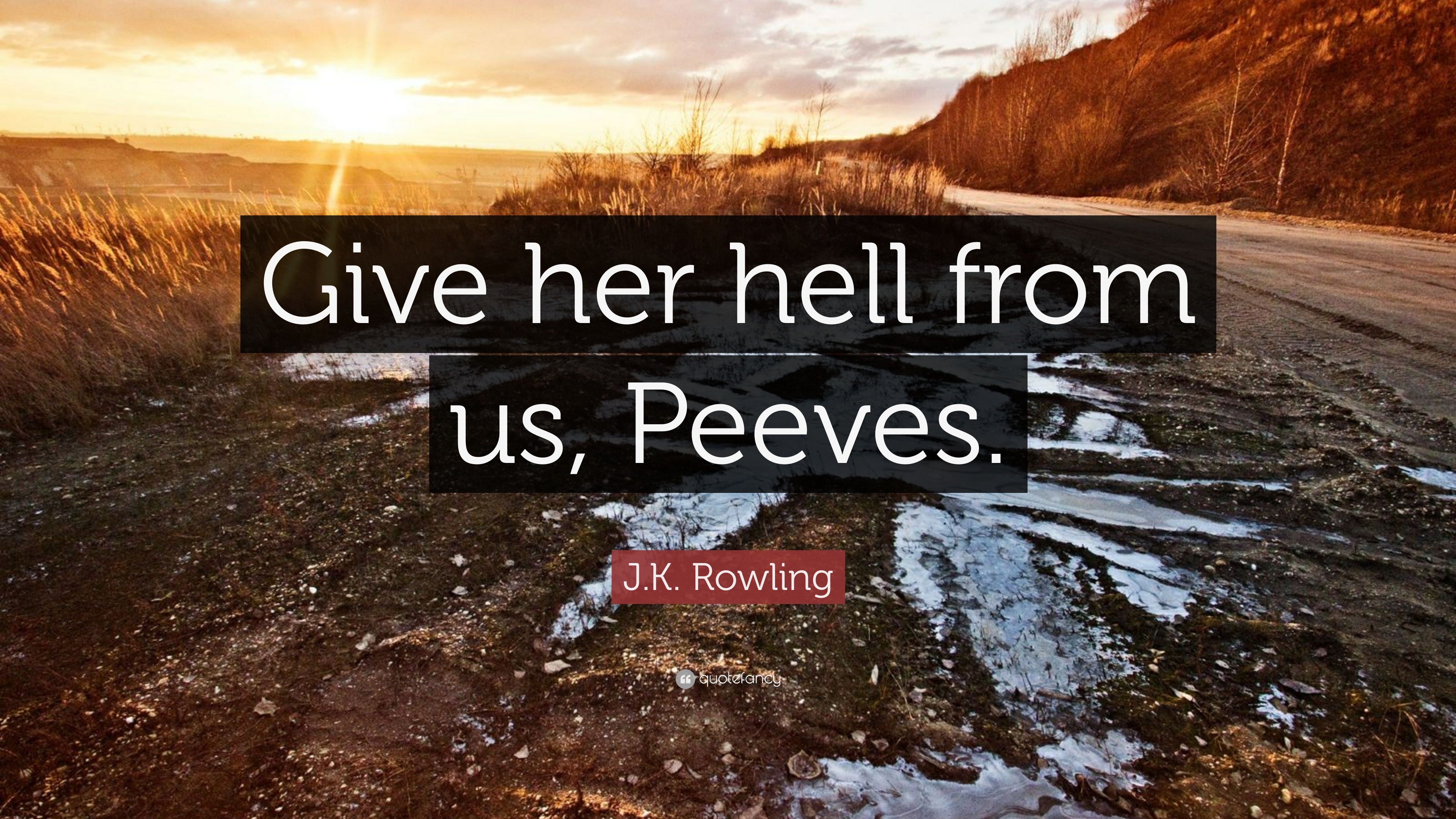 j k rowling quote u201cgive her hell from us peeves u201d 10