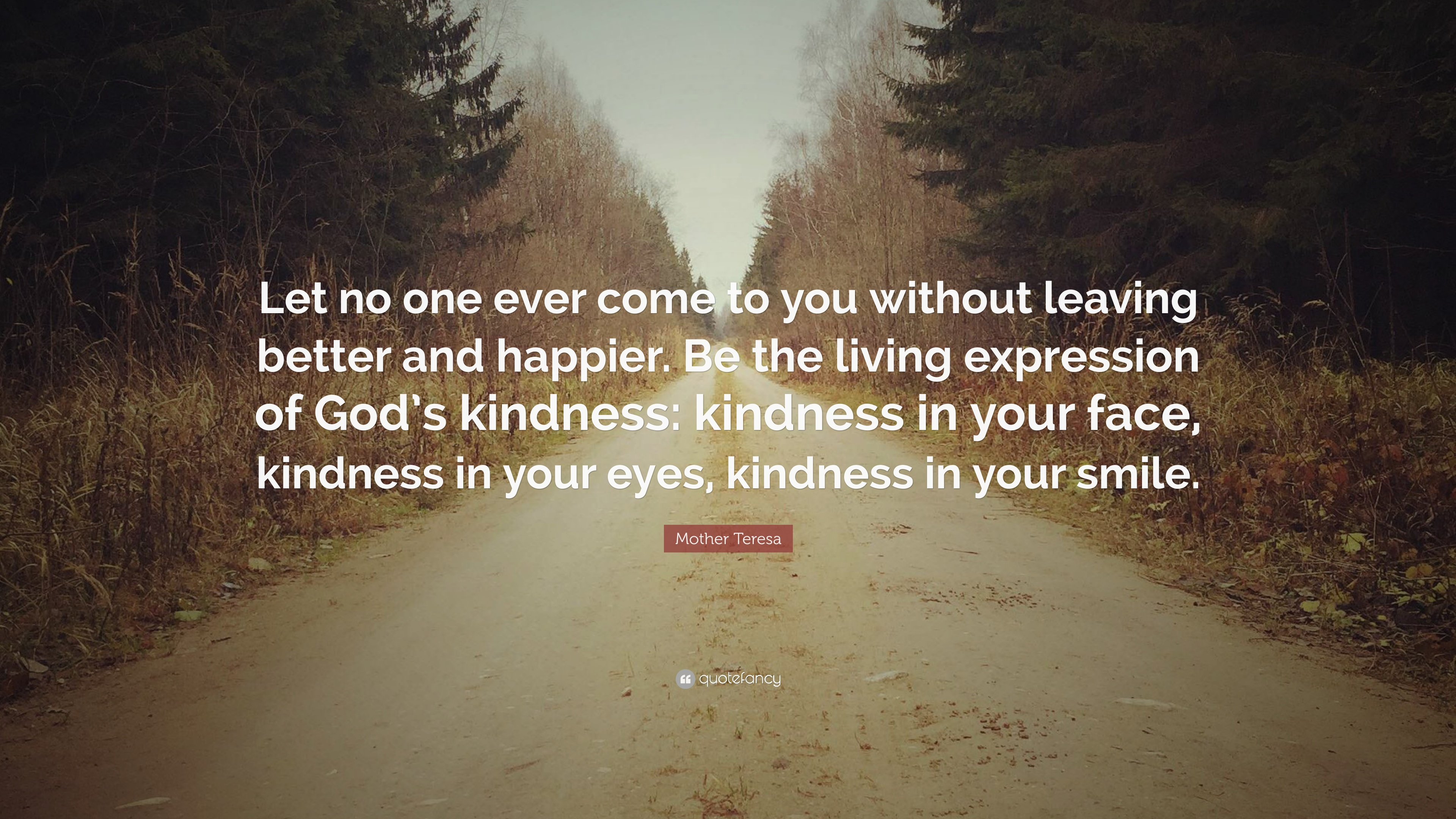 Mother Teresa Quote Let No One Ever Come To You Without Leaving