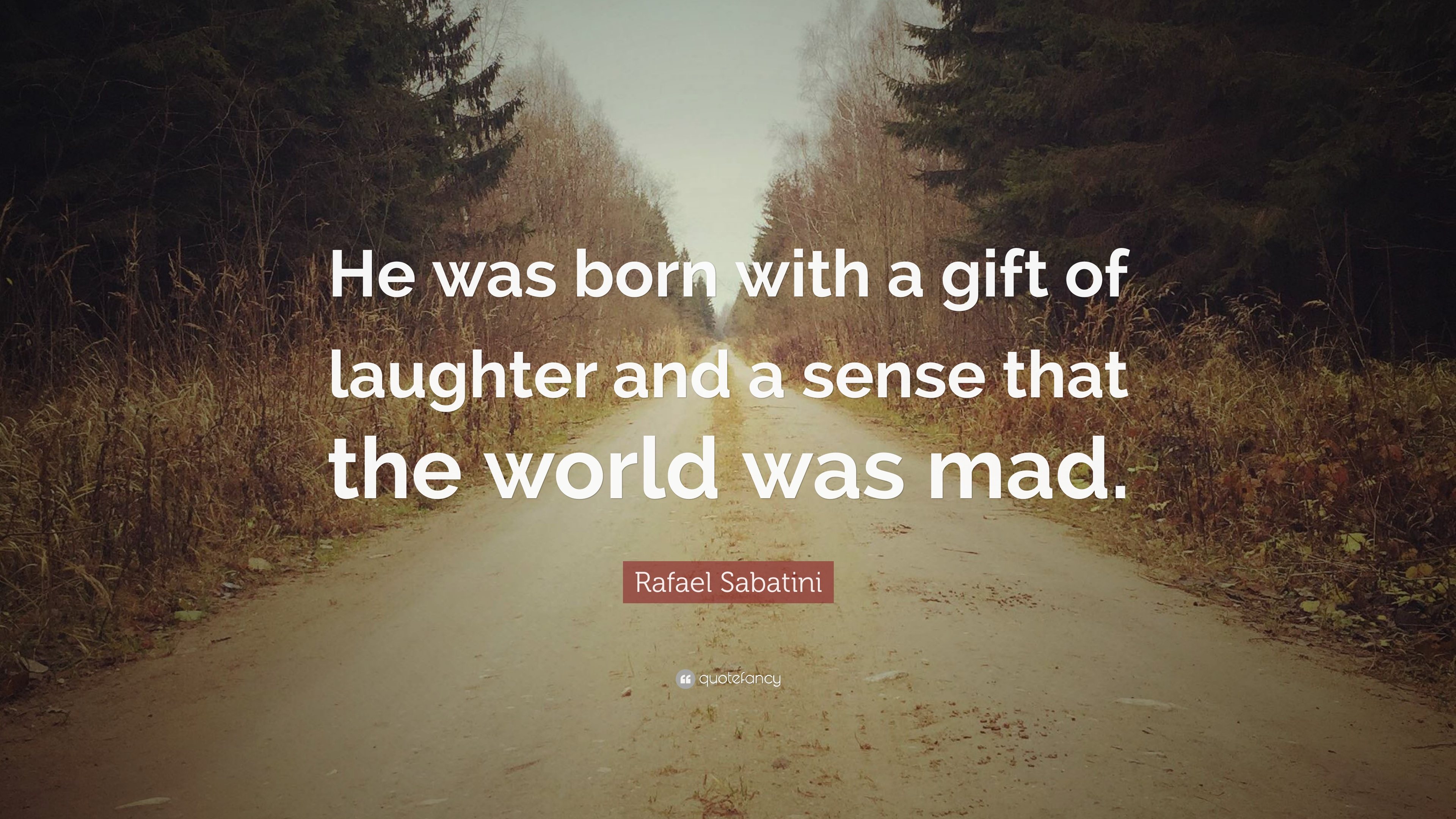 """Rafael Sabatini Quote: """"He was born with a gift of laughter and a ..."""