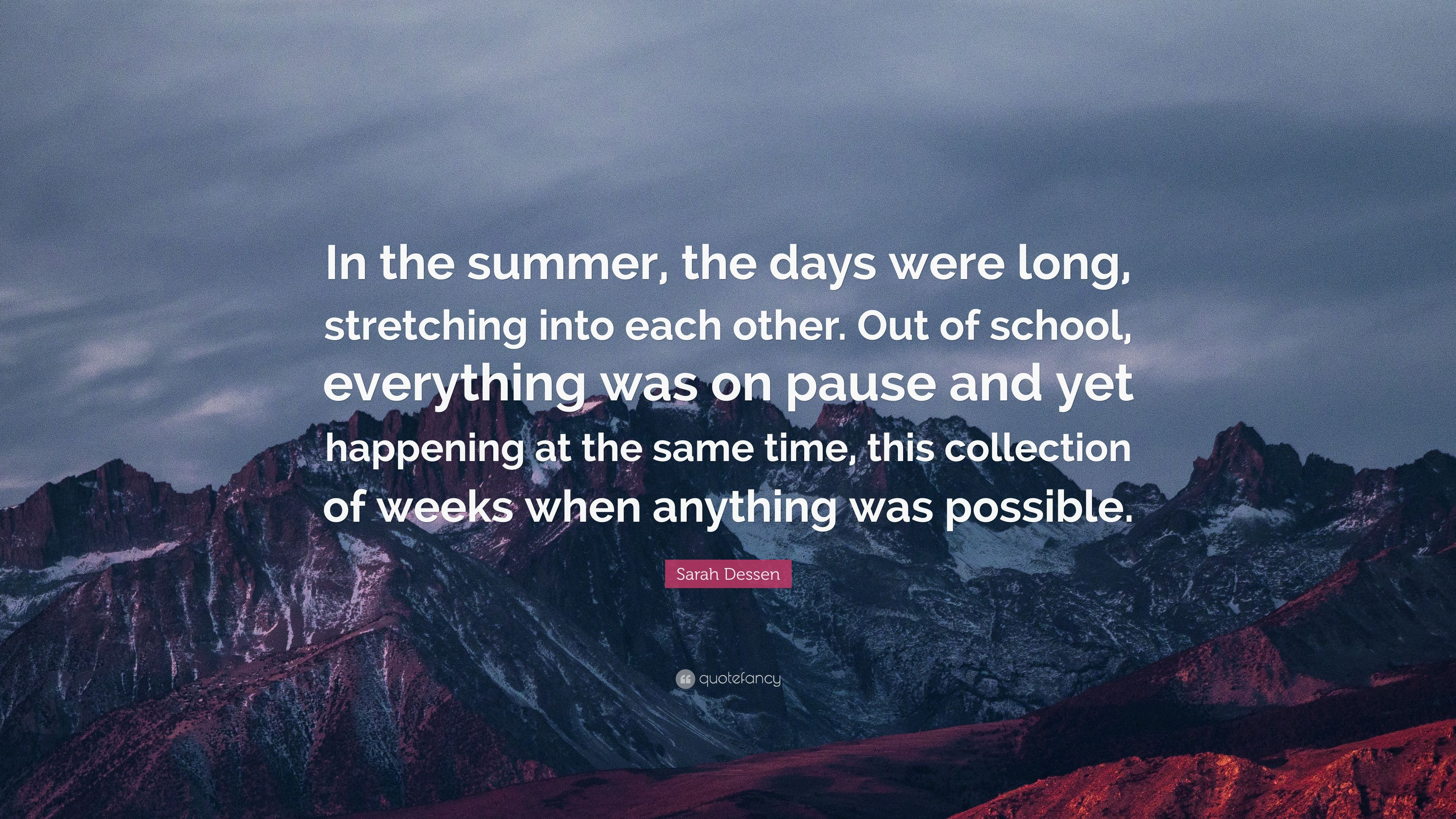 Sarah Dessen Quote: U201cIn The Summer, The Days Were Long, Stretching Into