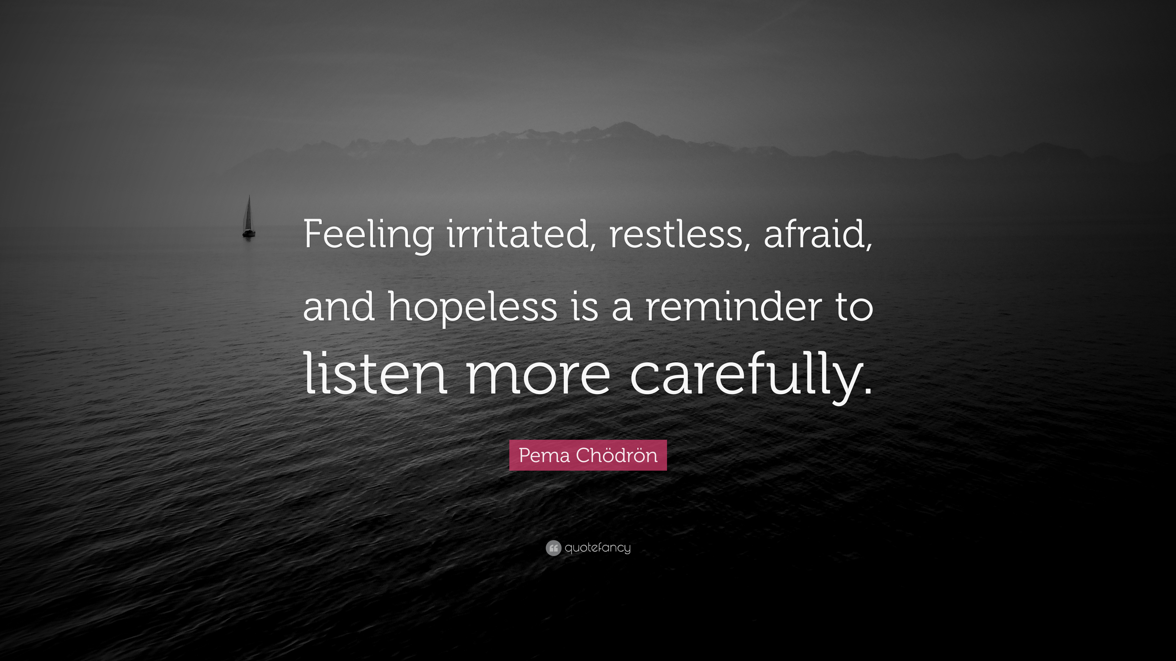 Pema Chödrön Quote Feeling Irritated Restless Afraid And