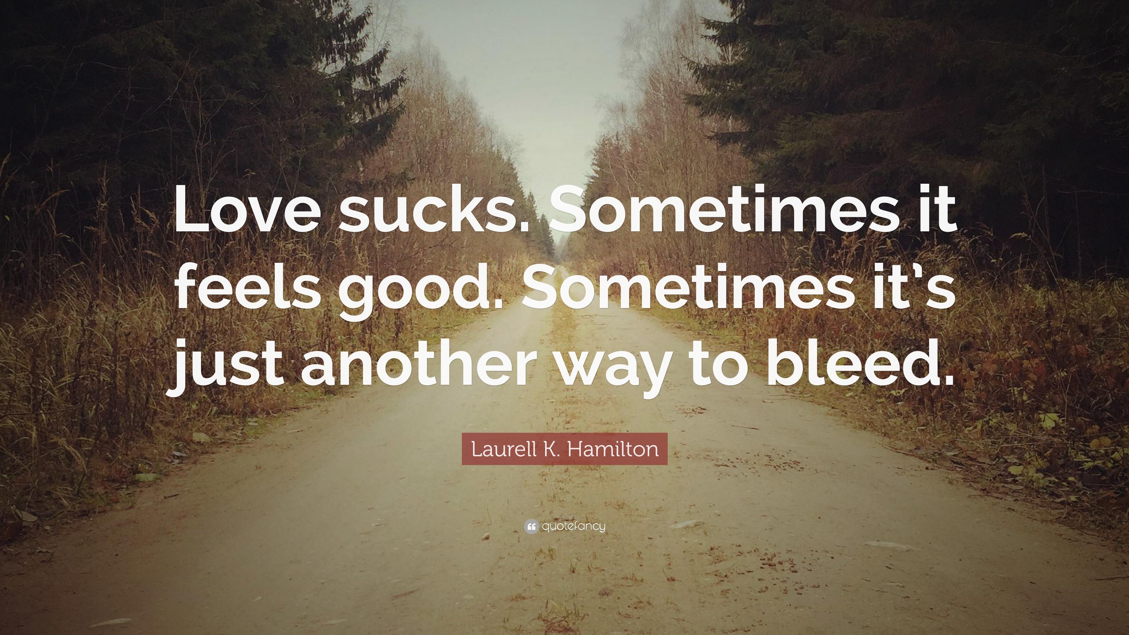 "Love Sucks Quotes Laurell Khamilton Quote ""Love Suckssometimes It Feels Good"