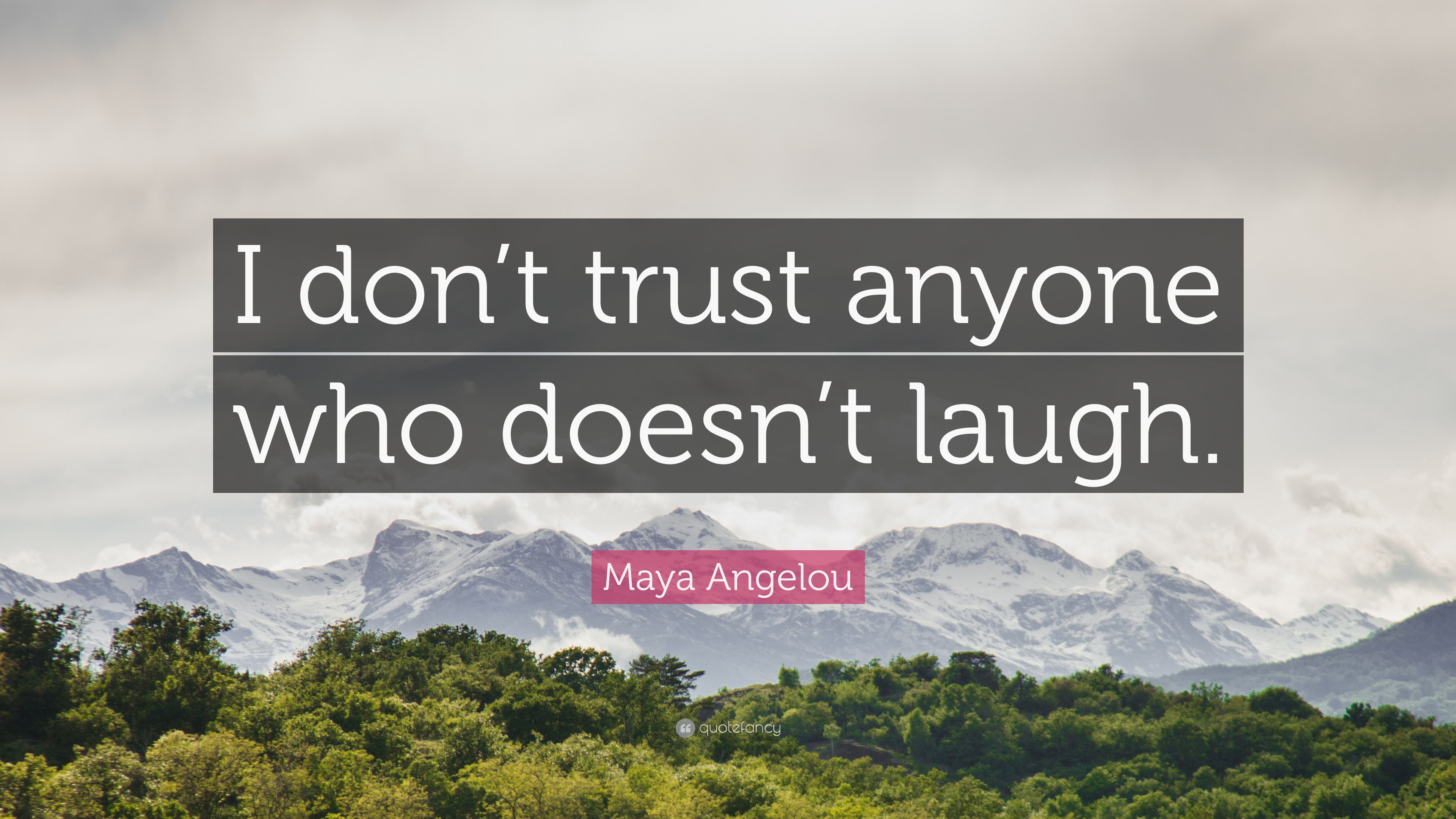 Maya Angelou Quote I Dont Trust Anyone Who Doesnt Laugh 12