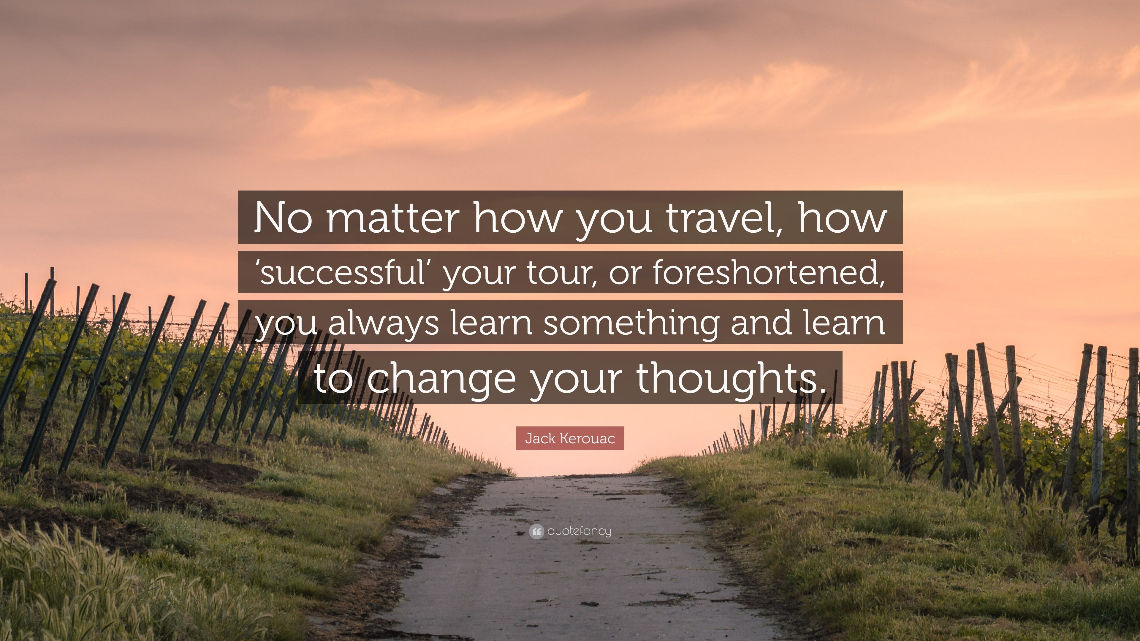 Jack Kerouac Quote No Matter How You Travel How Successful Your
