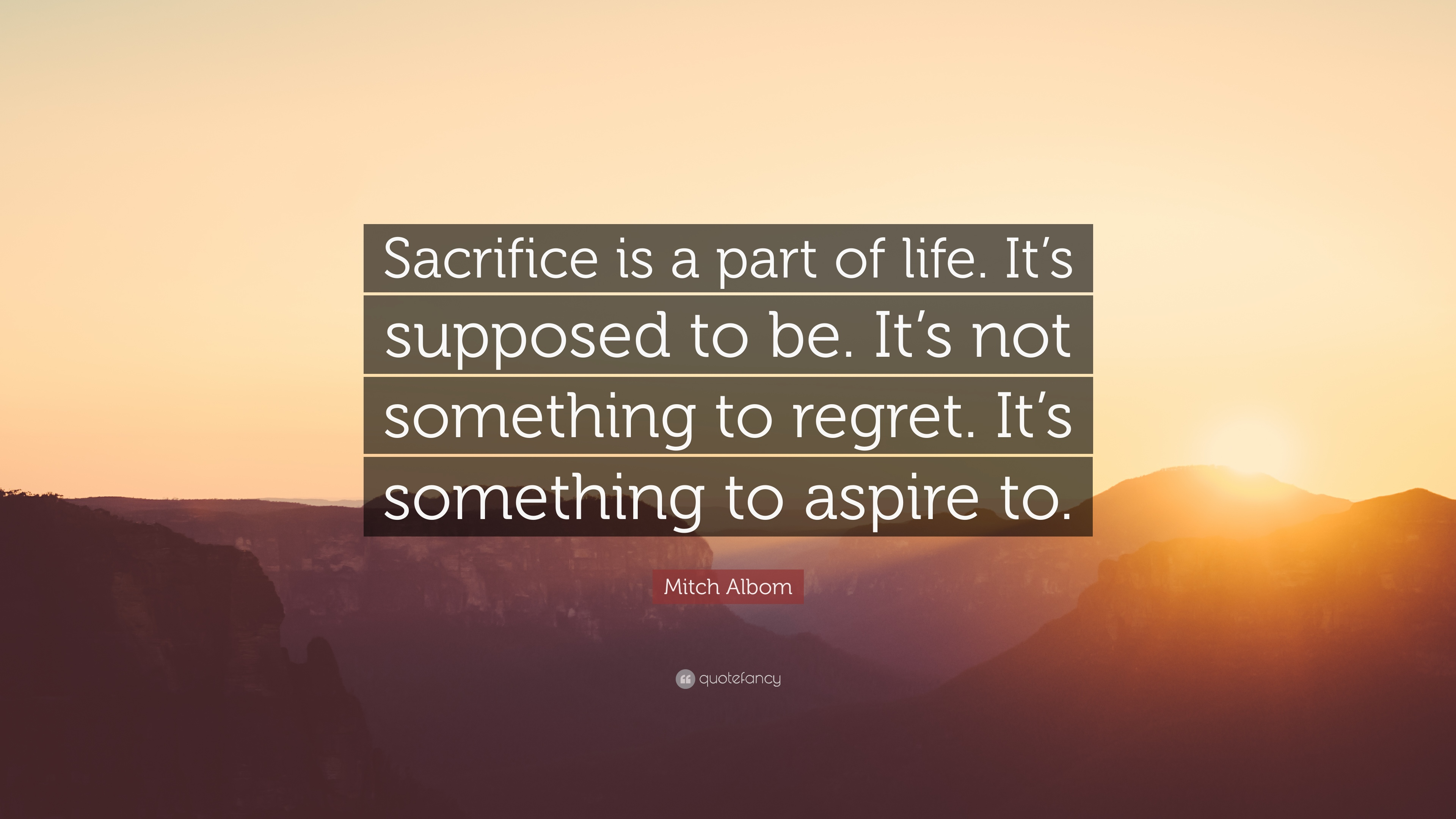 "Life Sacrifice Quotes Mitch Albom Quote ""Sacrifice Is A Part Of Lifeit's Supposed To"