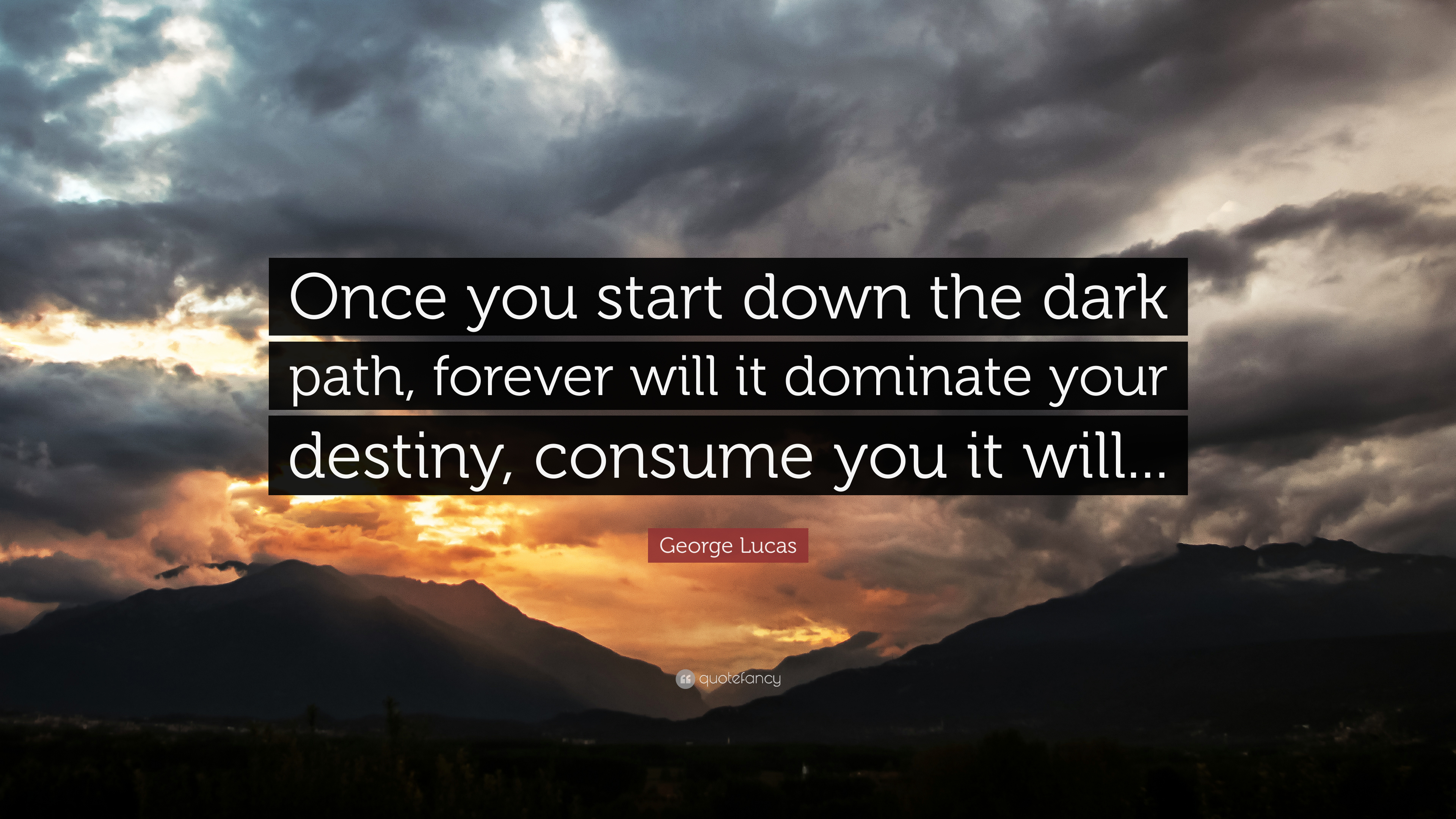 George Lucas Quote Once You Start Down The Dark Path Forever Will It