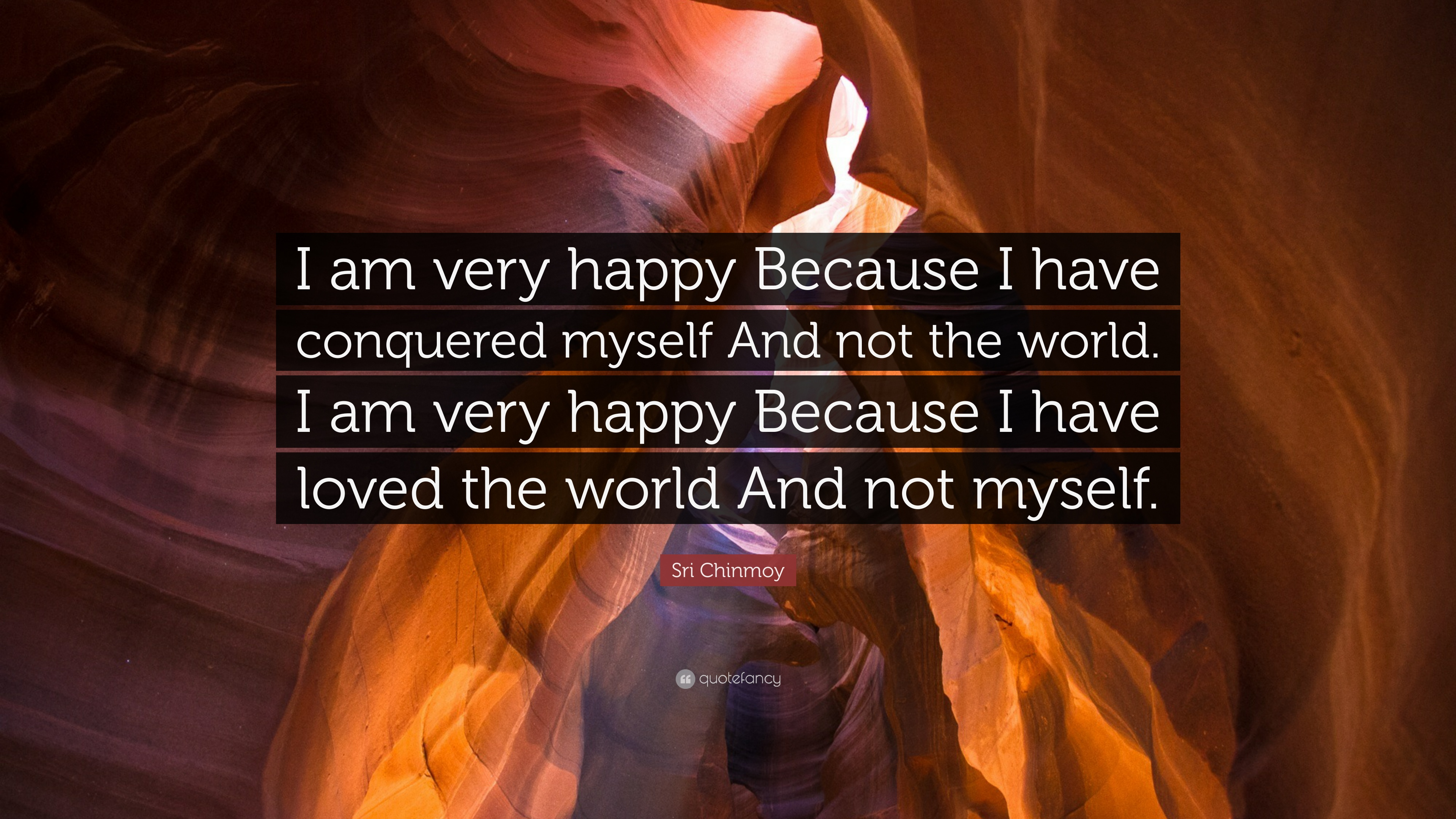 Sri Chinmoy Quote I Am Very Happy Because I Have Conquered Myself