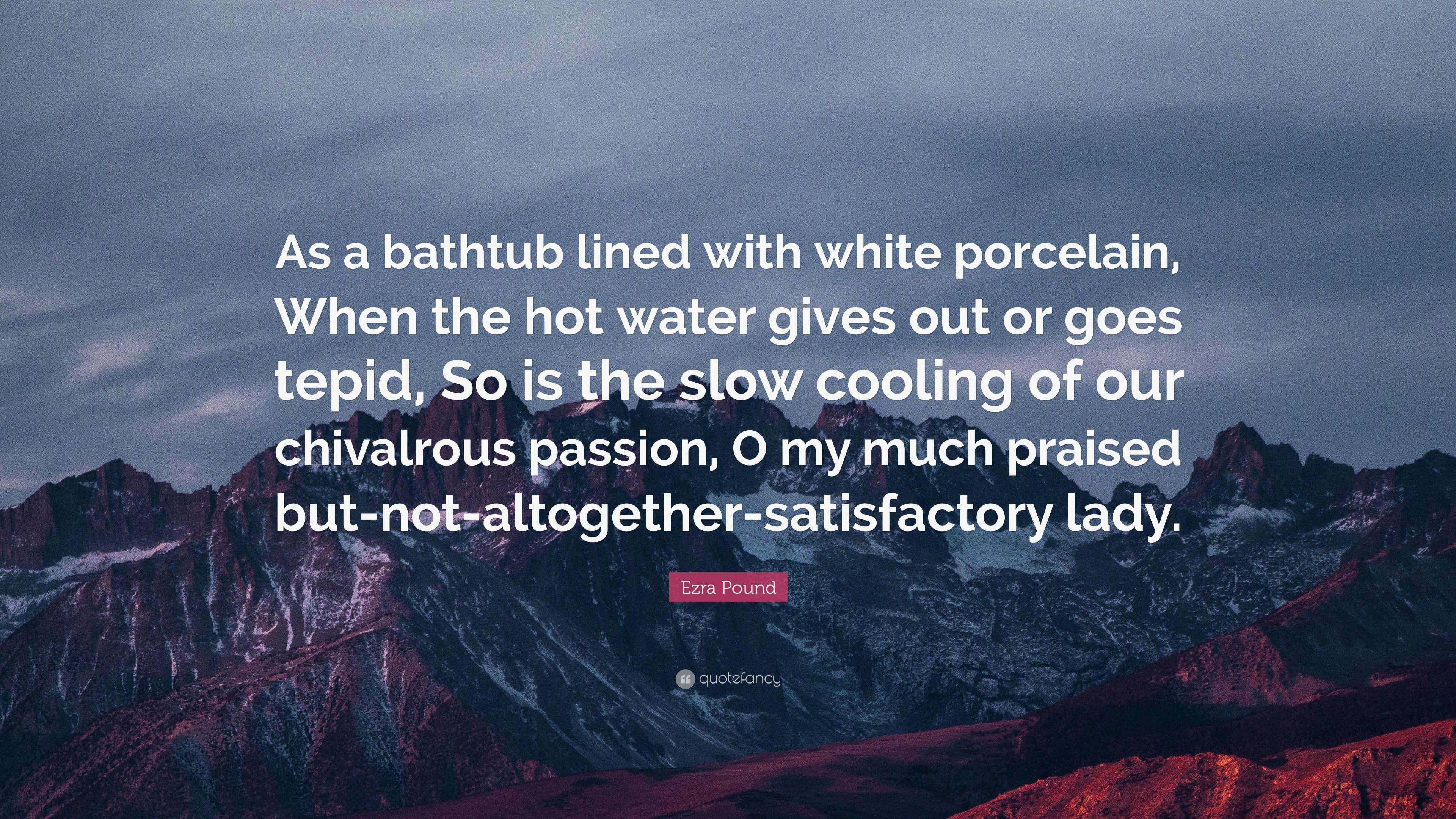 """Ezra Pound Quote: """"As a bathtub lined with white porcelain, When the ..."""