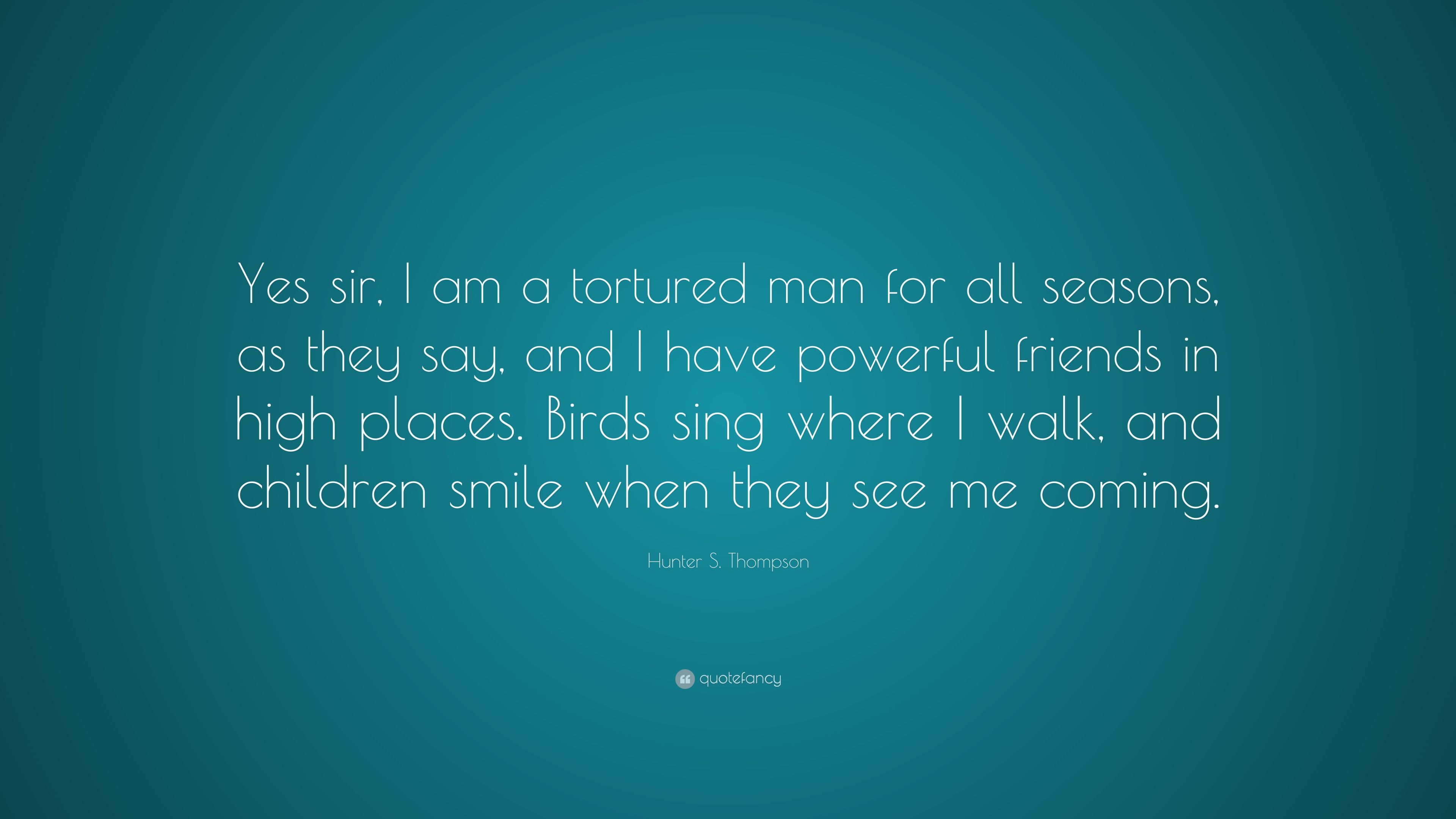 Hunter S Thompson Quote Yes Sir I Am A Tortured Man For All