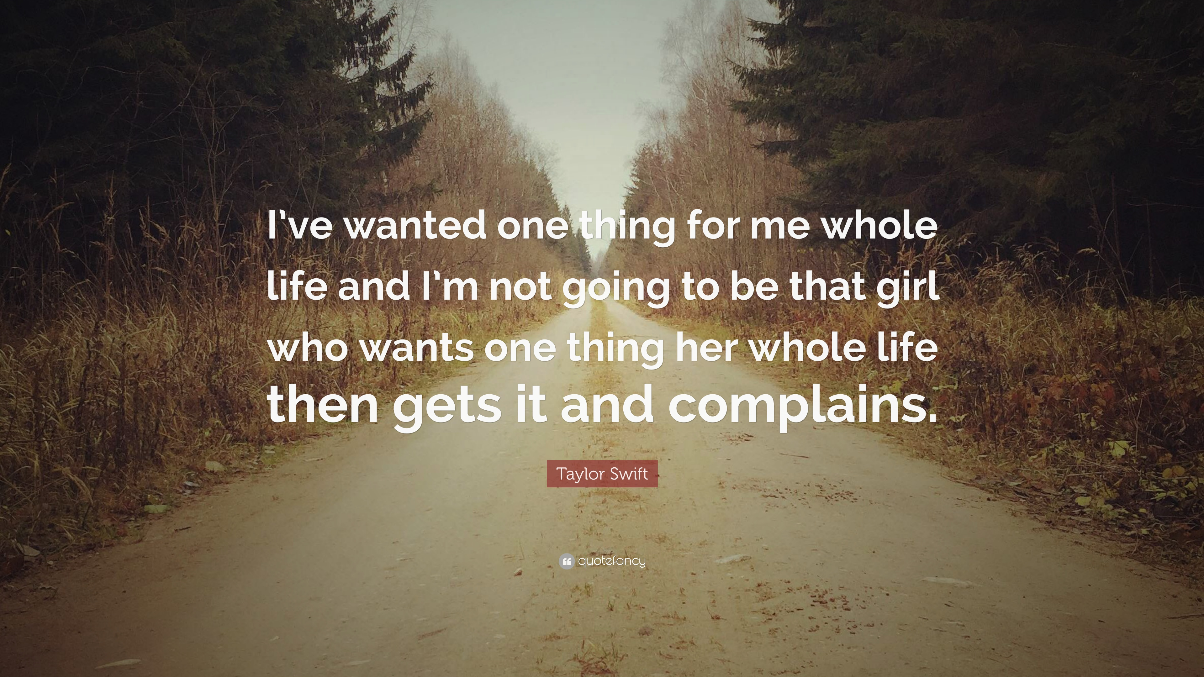 Taylor Swift Quote: U201cIu0027ve Wanted One Thing For Me Whole Life And