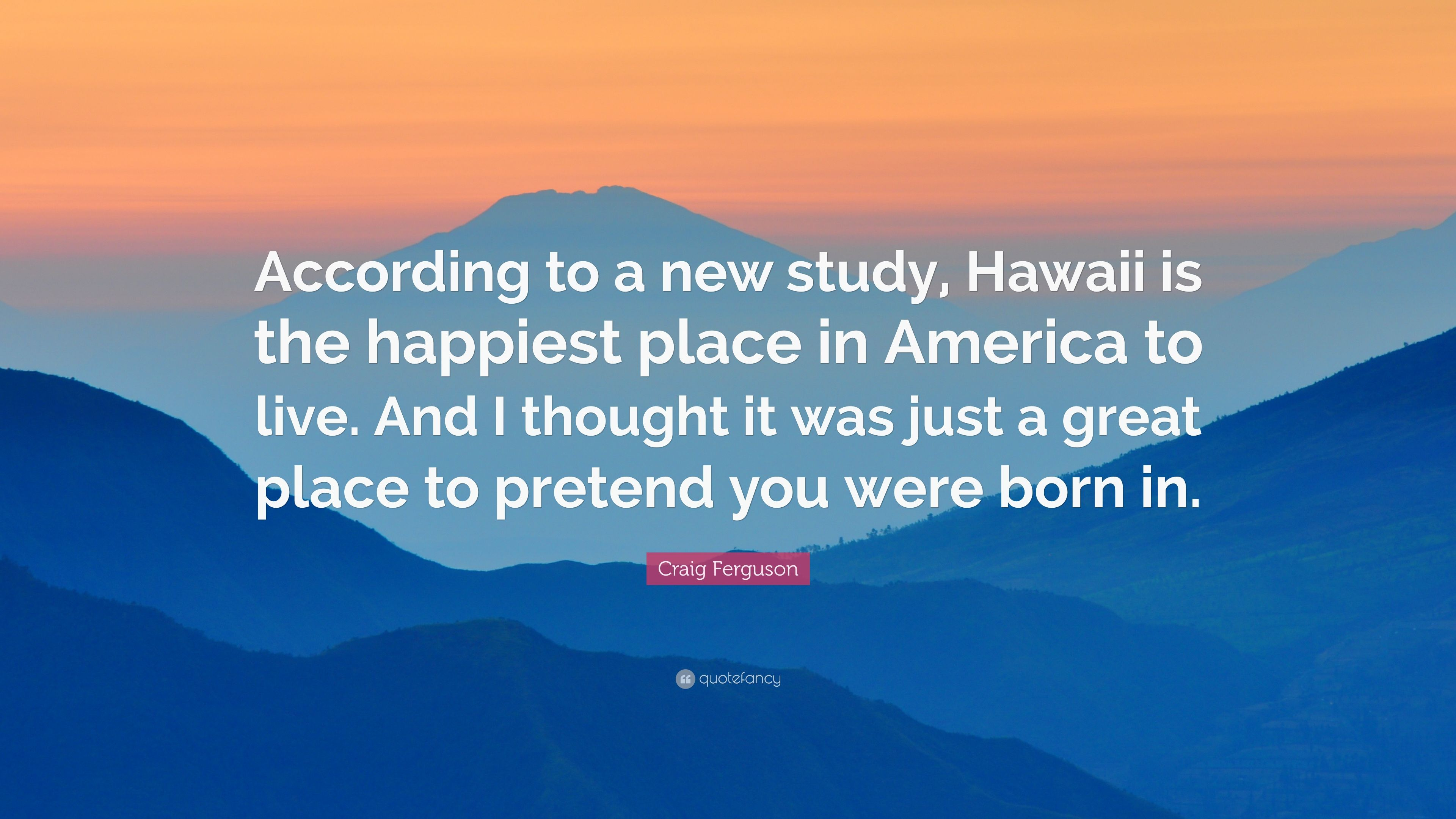 "Craig Ferguson Quote: ""According to a new study, Hawaii is the ..."