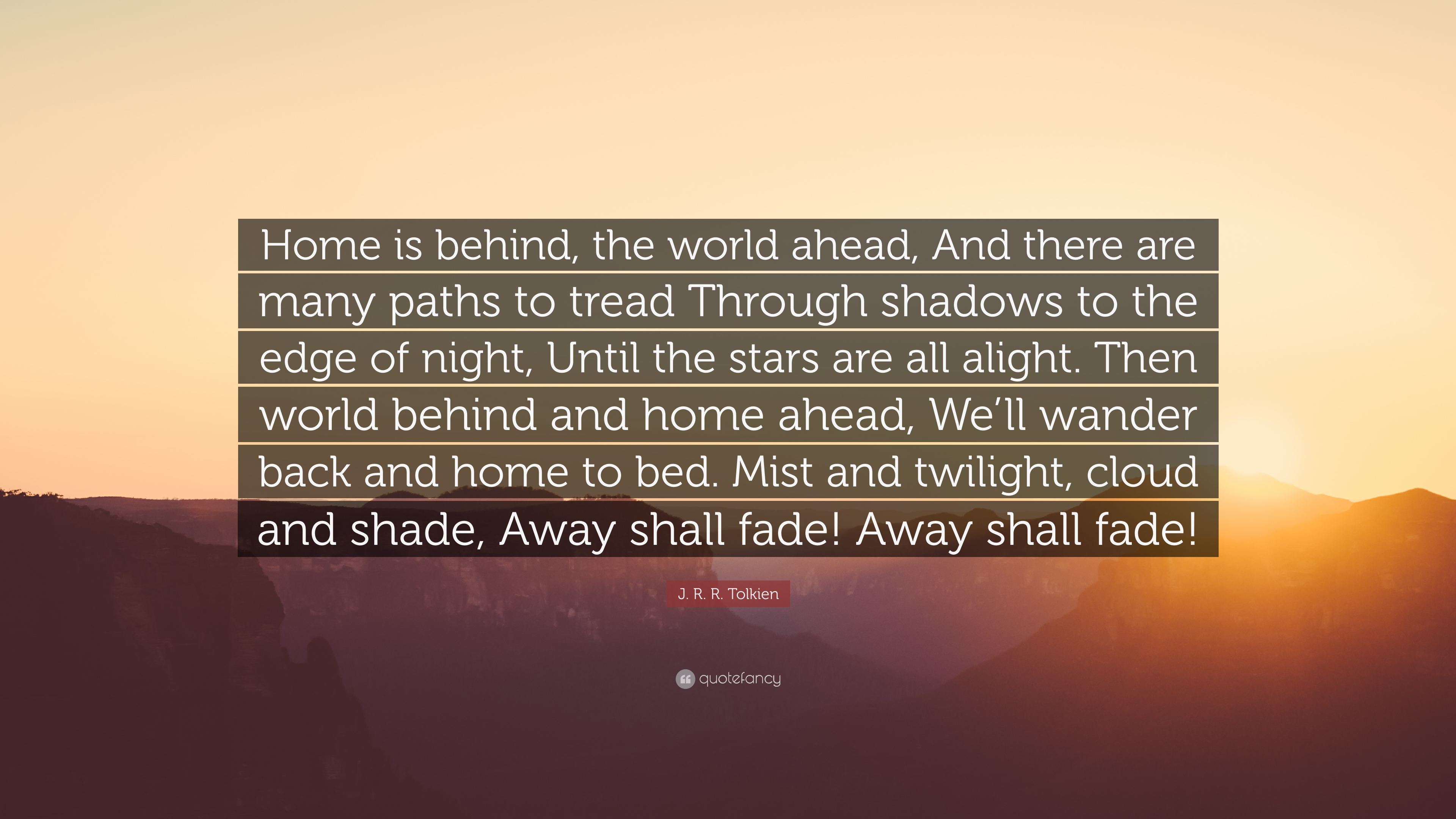 J R R Tolkien Quote Home Is Behind The World Ahead And There Are Many Paths To Tread Through Shadows To The Edge Of Night Until The Stars 12 Wallpapers Quotefancy