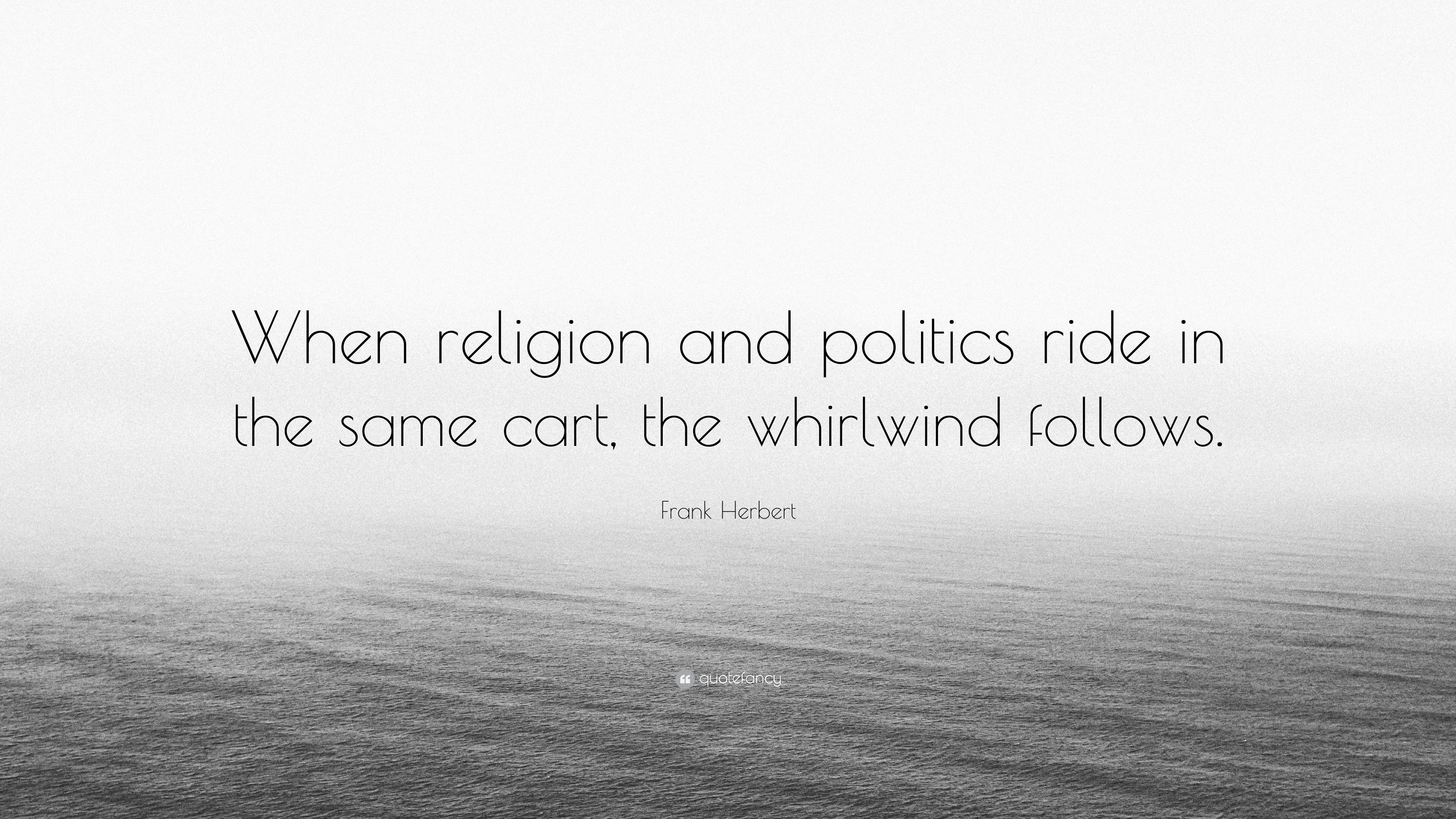 """Frank Herbert Quote: """"When religion and politics ride in the same"""