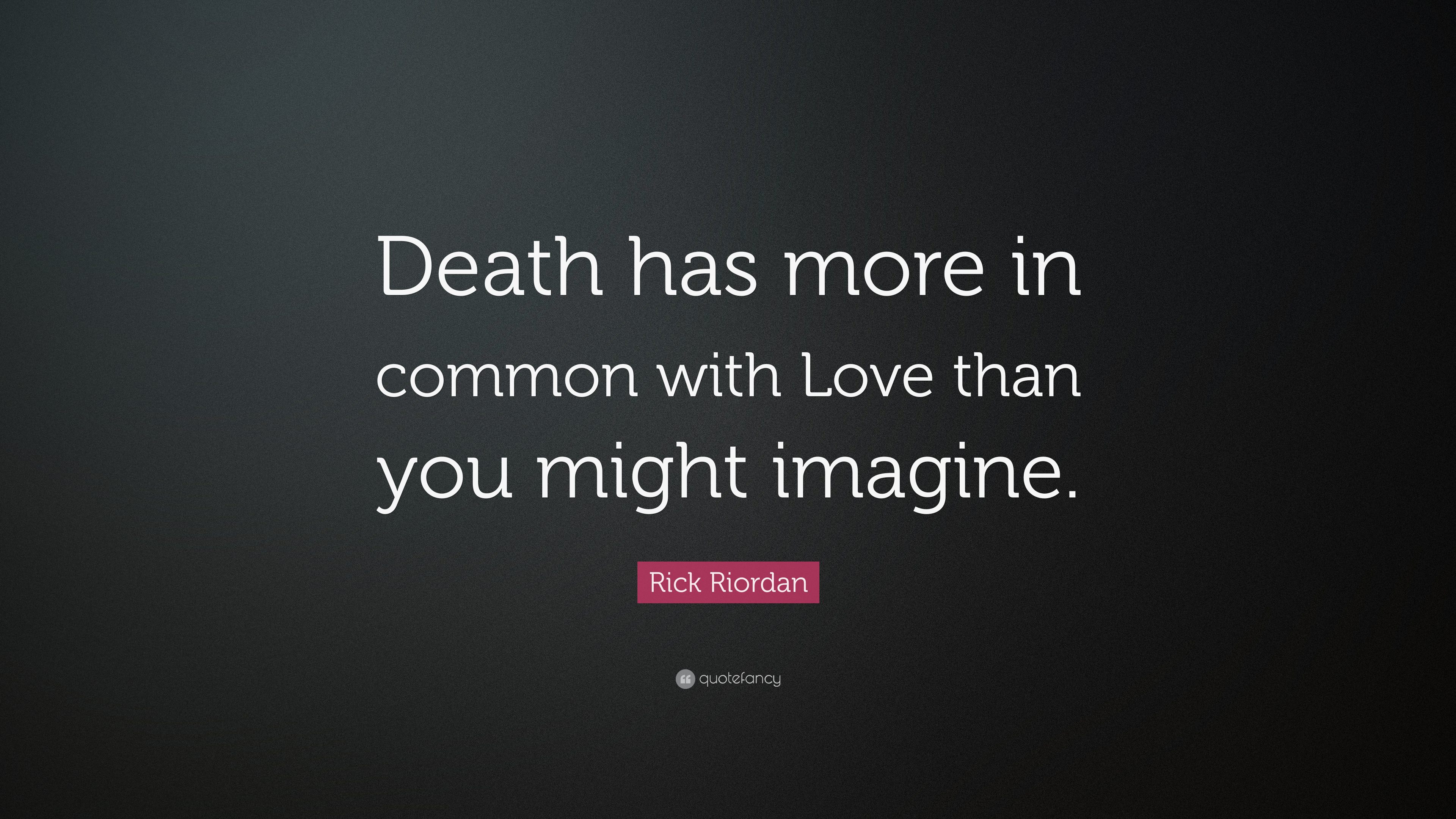 Rick Riordan Quote Death Has More In Common With Love Than You