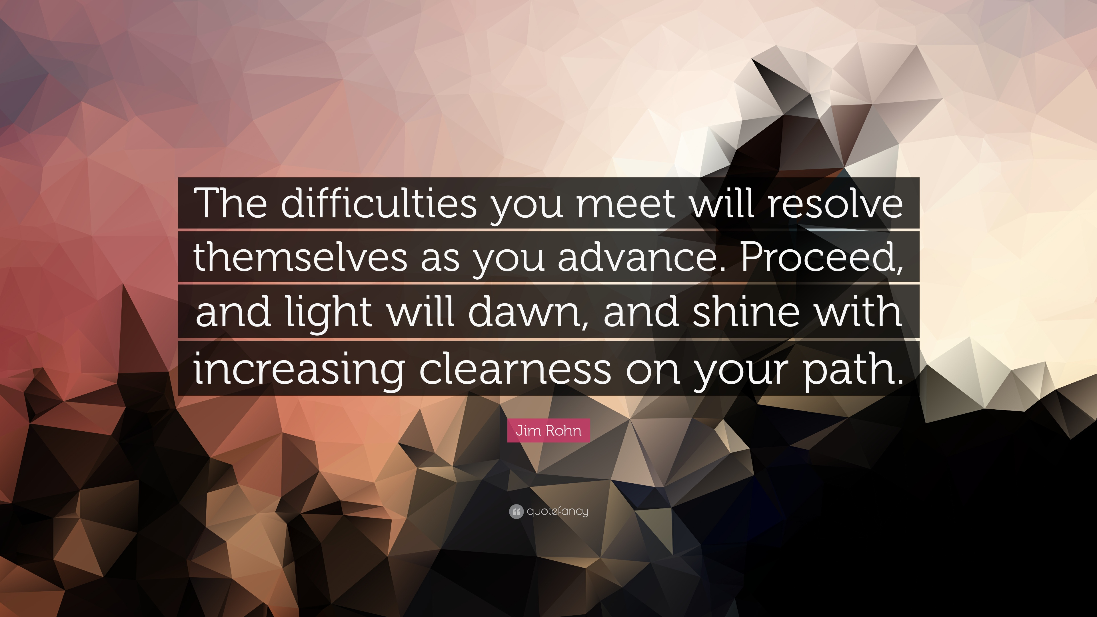 jim rohn quote the difficulties you meet will resolve themselves jim rohn quote the difficulties you meet will resolve themselves as you advance