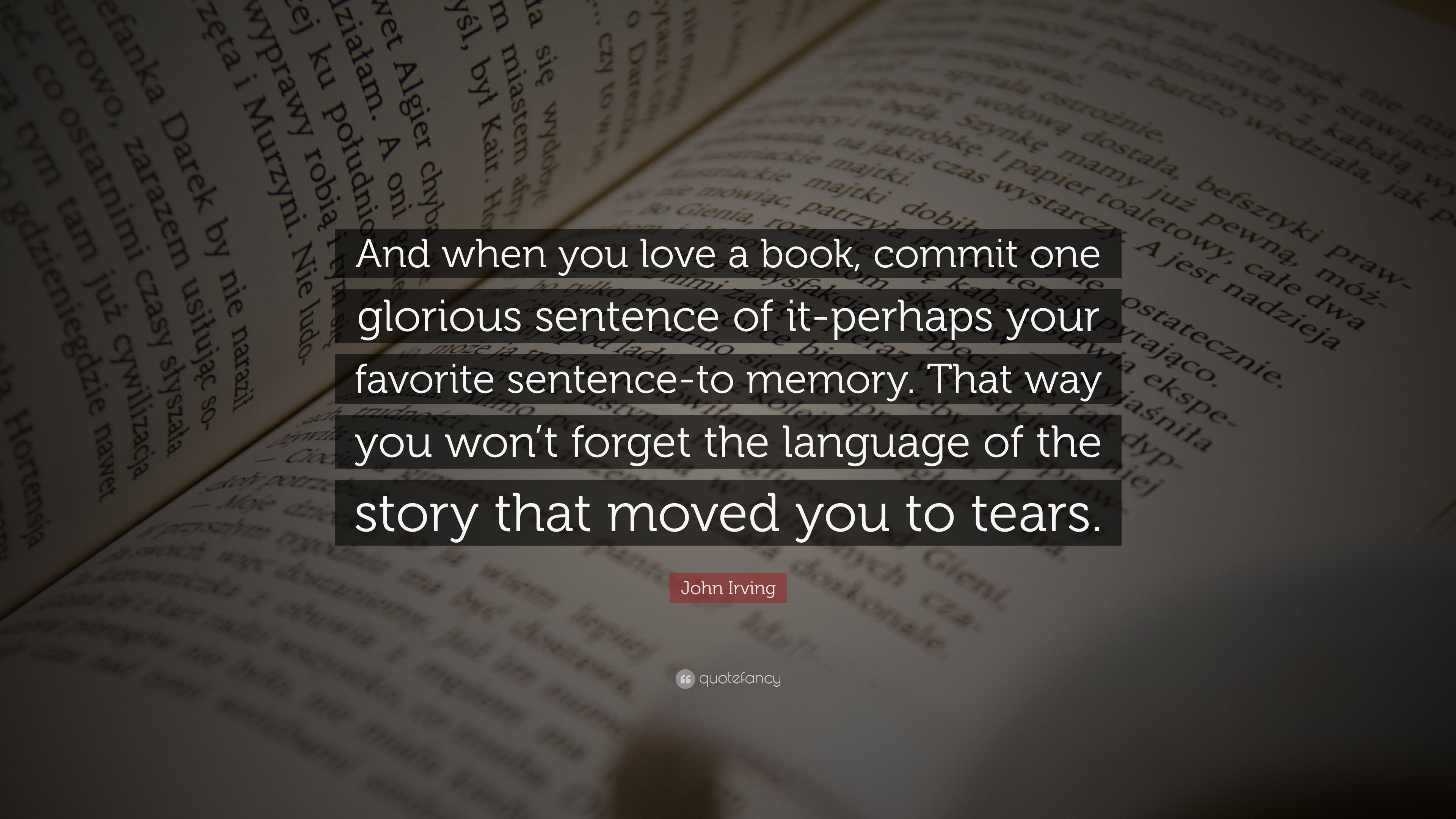 "One Sentence Love Quotes John Irving Quote ""And When You Love A Book Commit One Glorious"