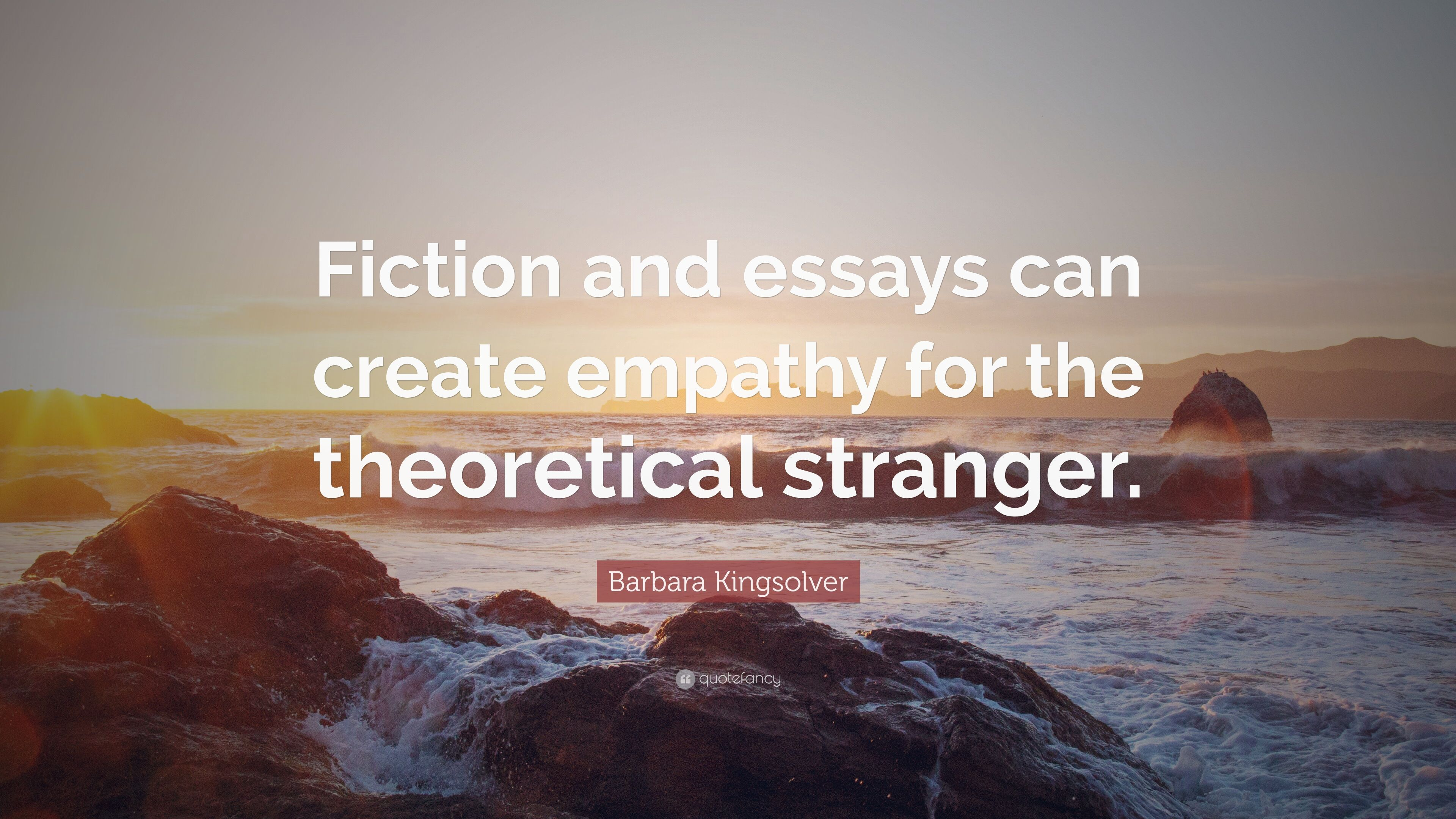 Barbara Kingsolver Quote Fiction And Essays Can Create Empathy For  Barbara Kingsolver Quote Fiction And Essays Can Create Empathy For The  Theoretical Stranger Who Can Do My Assignment For Me also Public Health Essay  Assignment For Me