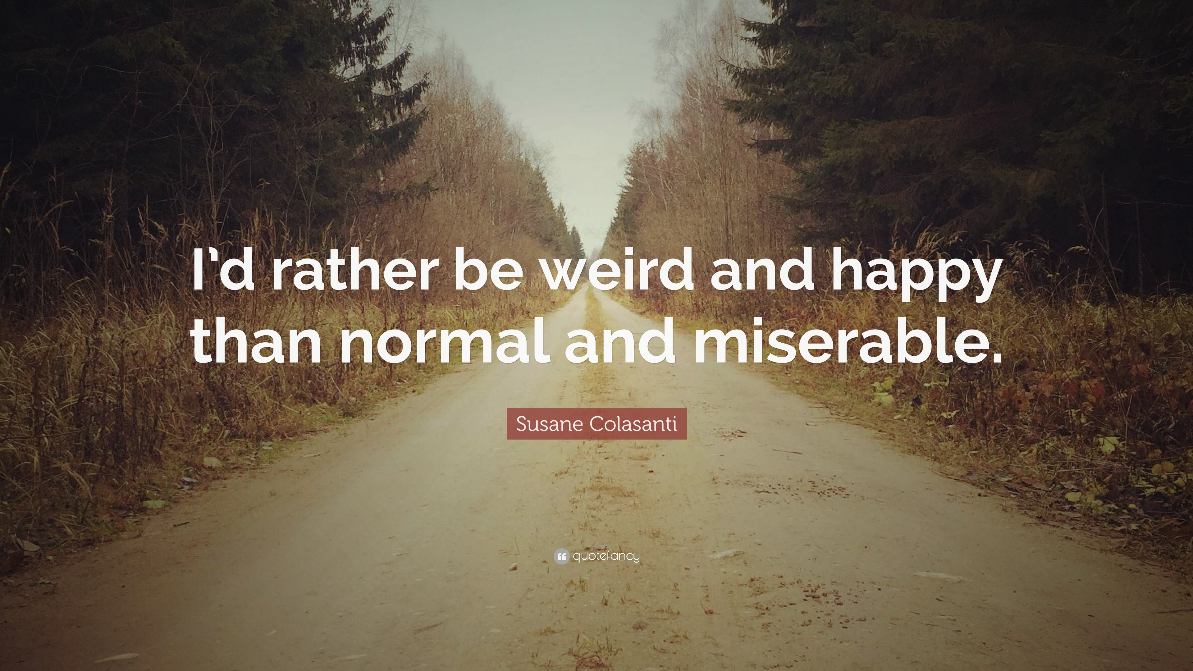 7 Wallpapers Susane Colasanti Quote Id Rather Be Weird And Happy Than Normal