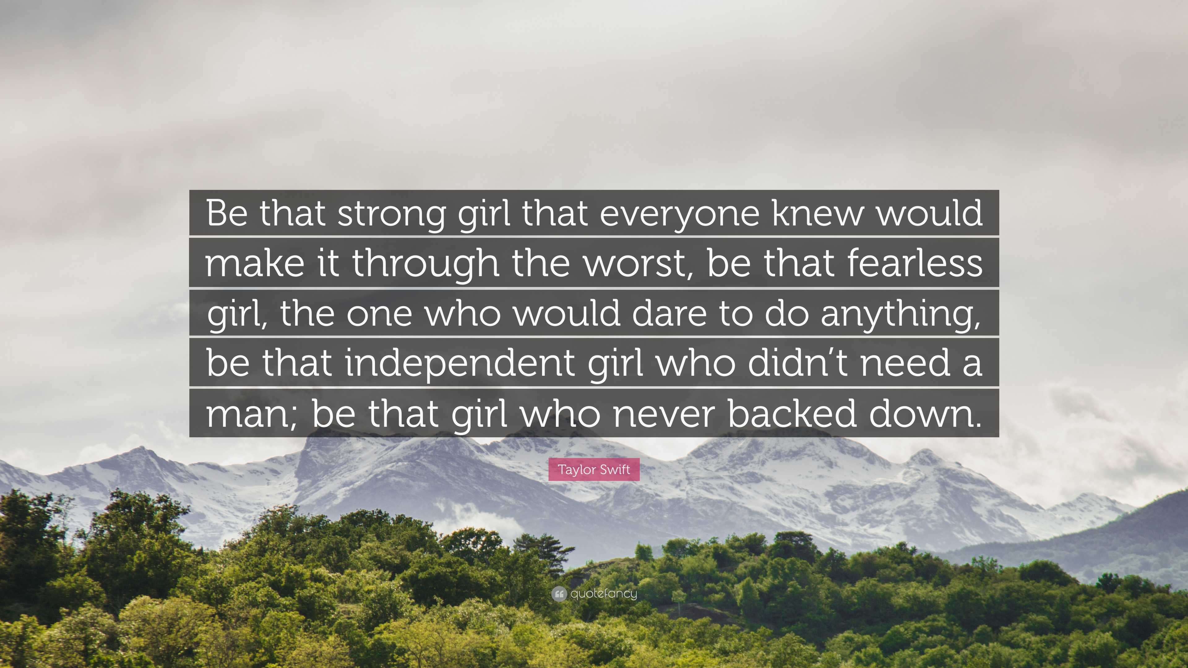 "Taylor Swift Quote: ""Be that strong girl that everyone knew ..."