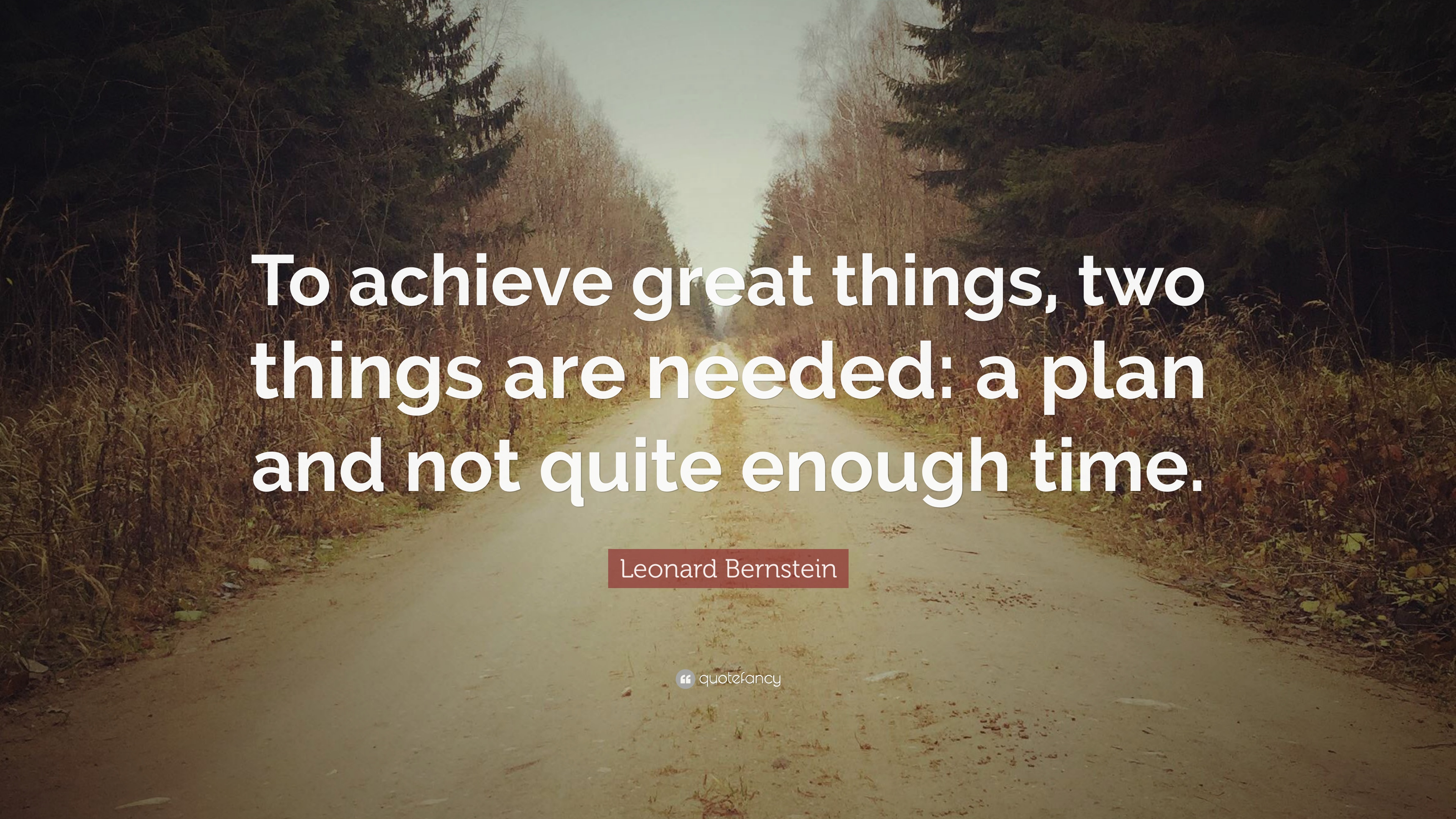 Lovely Leonard Bernstein Quote: U201cTo Achieve Great Things, Two Things Are Needed: A