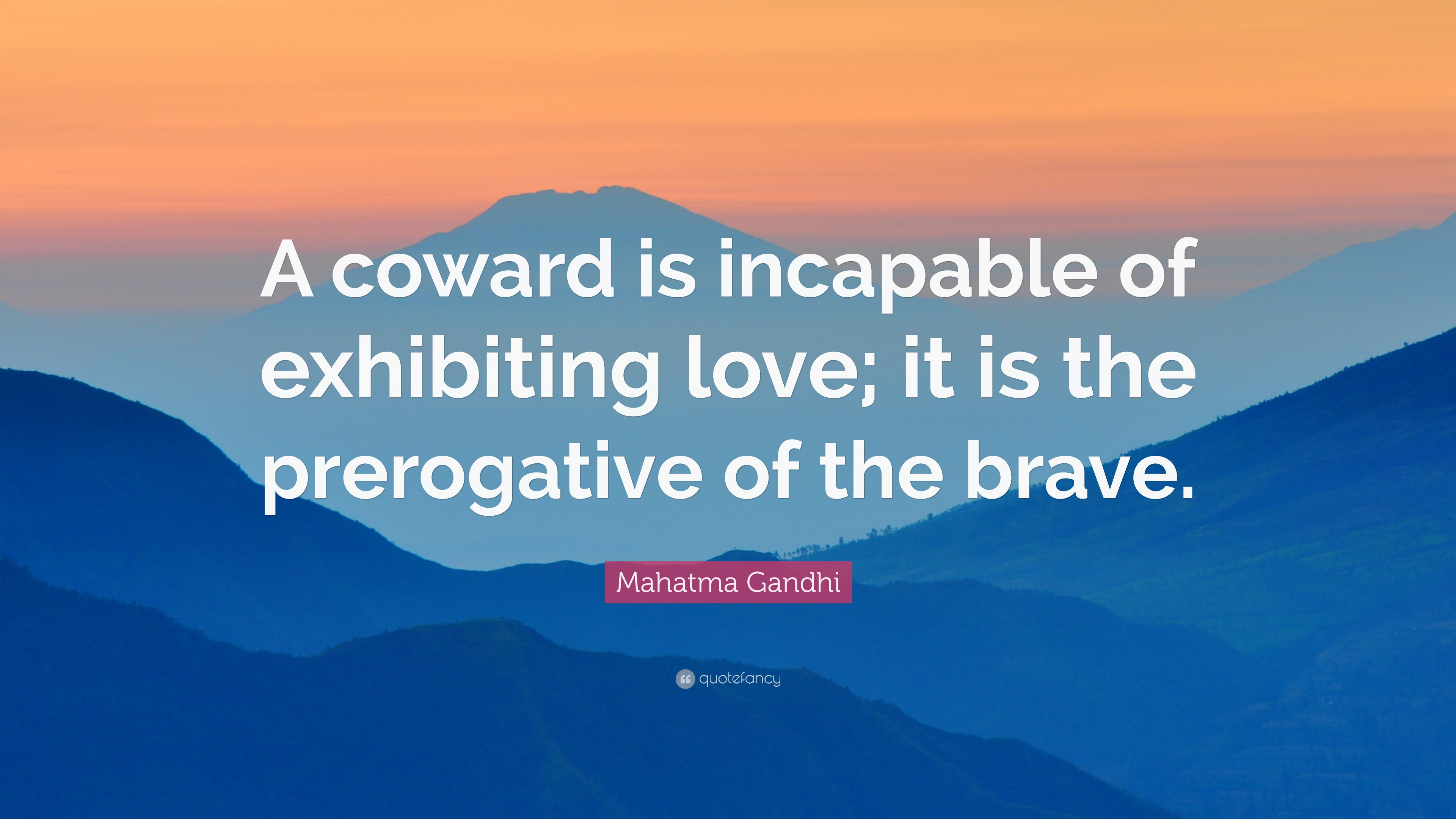 "Gandhi Quotes On Love Mahatma Gandhi Quote ""A Coward Is Incapable Of Exhibiting Love"