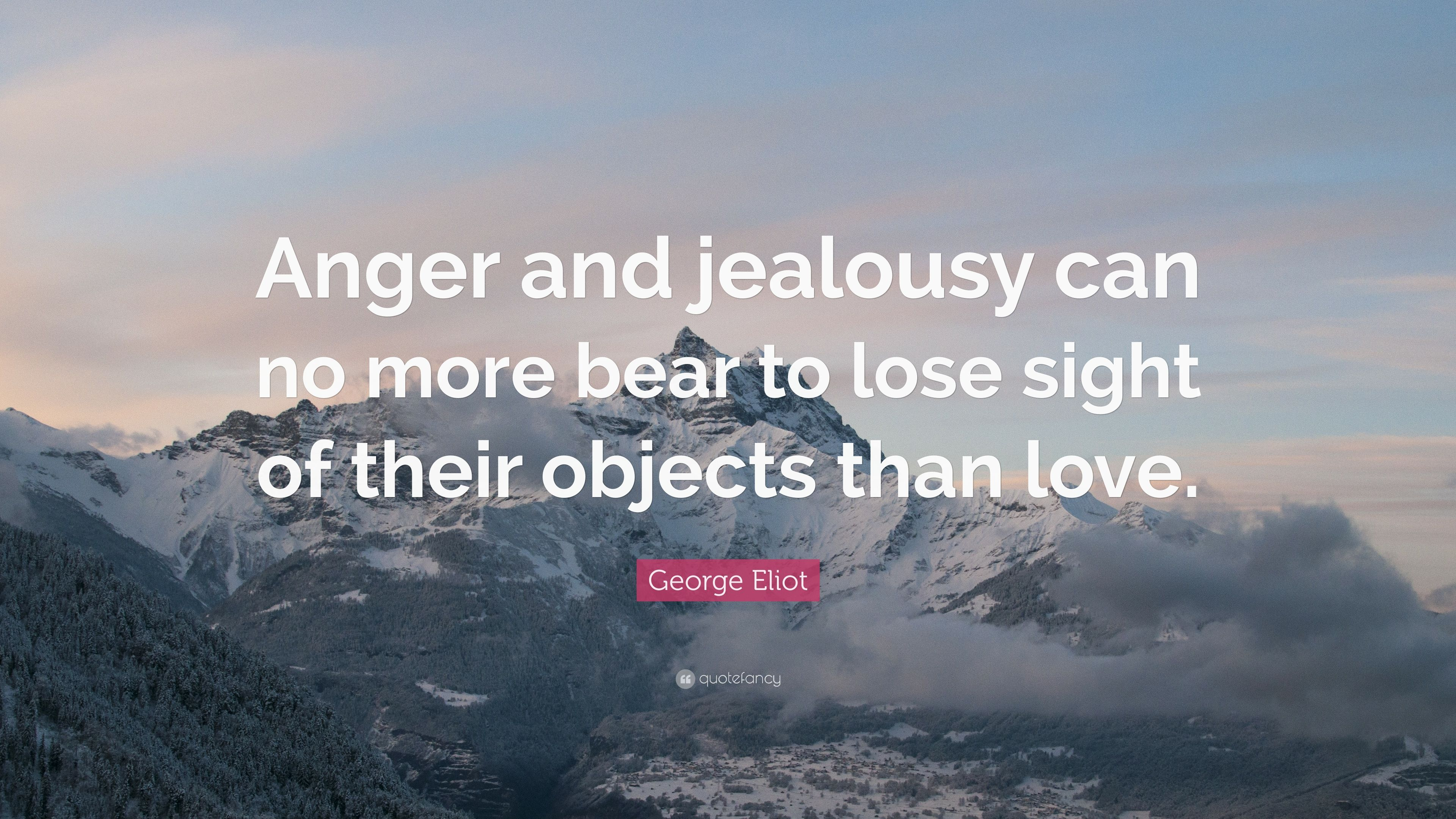 Superior George Eliot Quote: U201cAnger And Jealousy Can No More Bear To Lose Sight Of