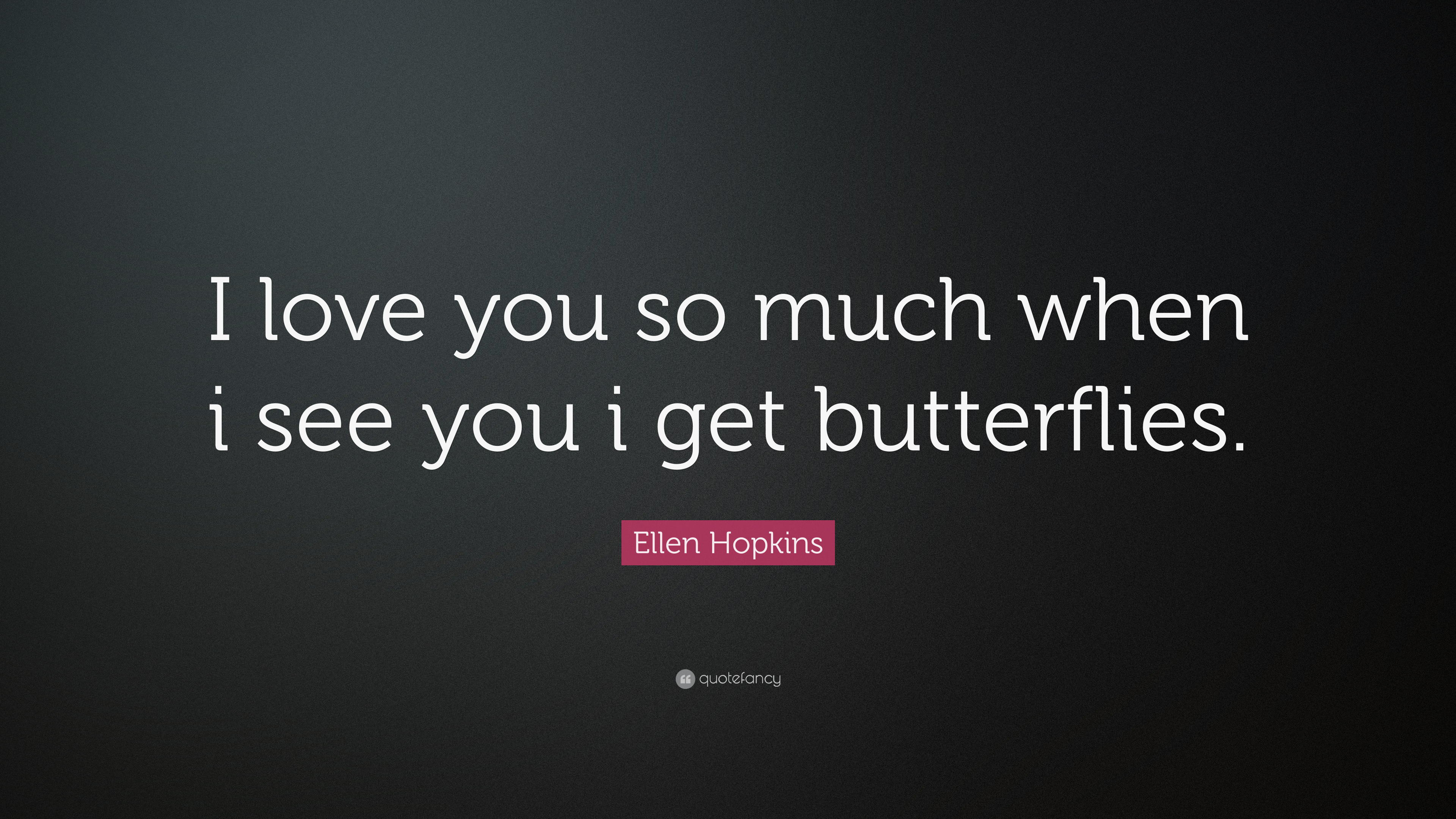 "I Love You So Much Quotes Ellen Hopkins Quote ""I Love You So Much When I See You I Get"