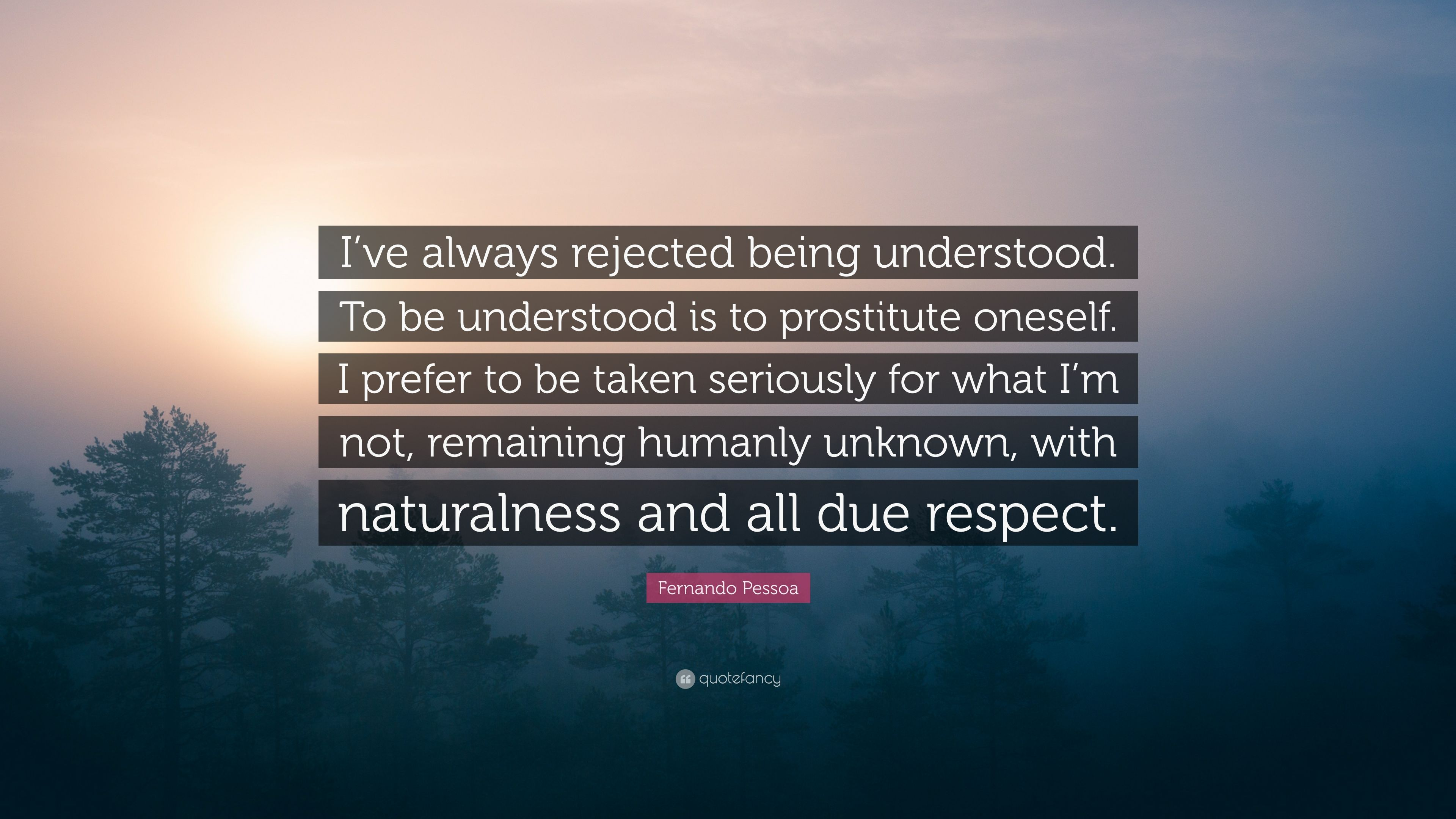 Fernando Pessoa Quote Ive Always Rejected Being Understood To Be