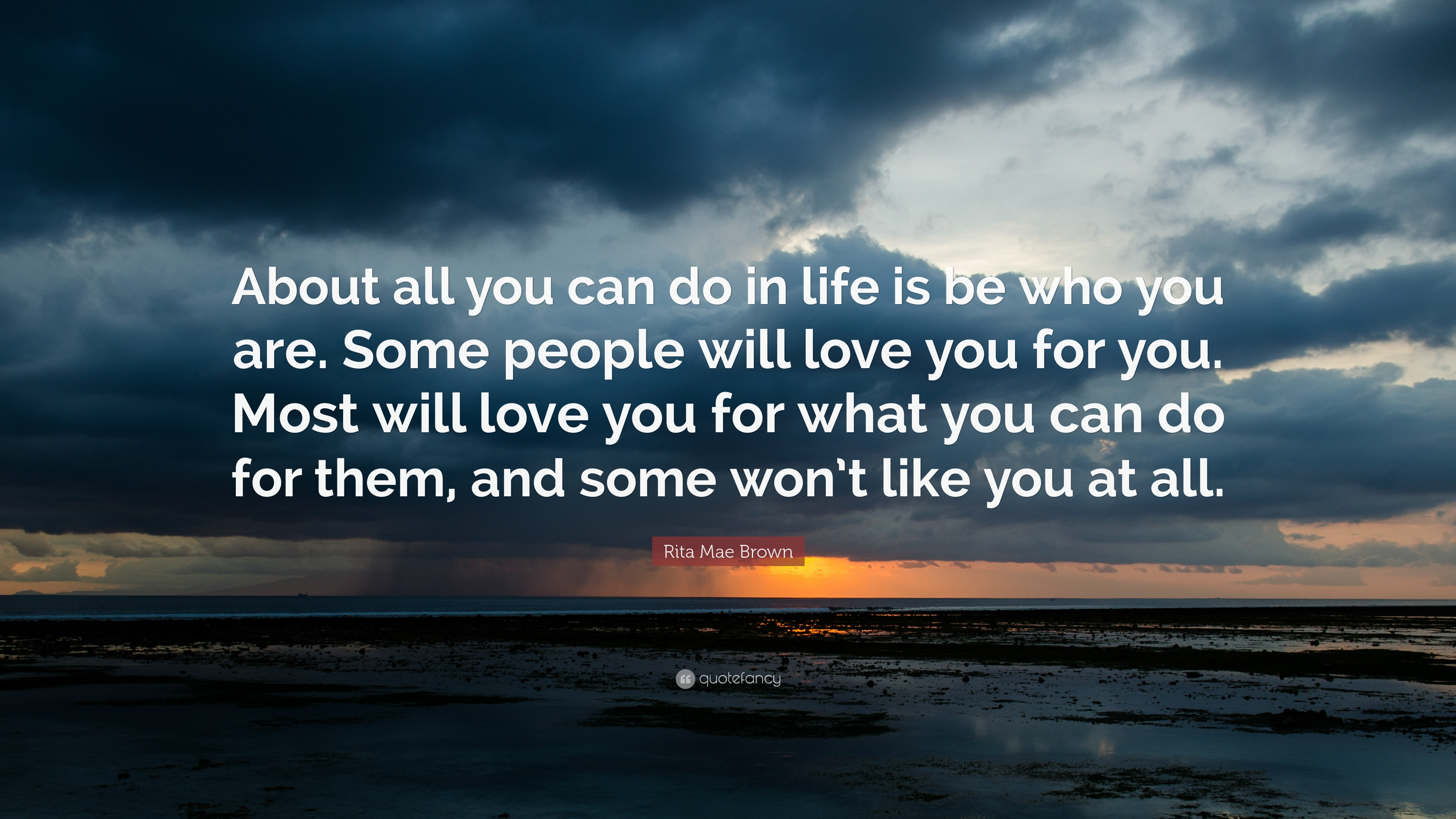rita mae brown quote   u201cabout all you can do in life is be who you are  some people will love you