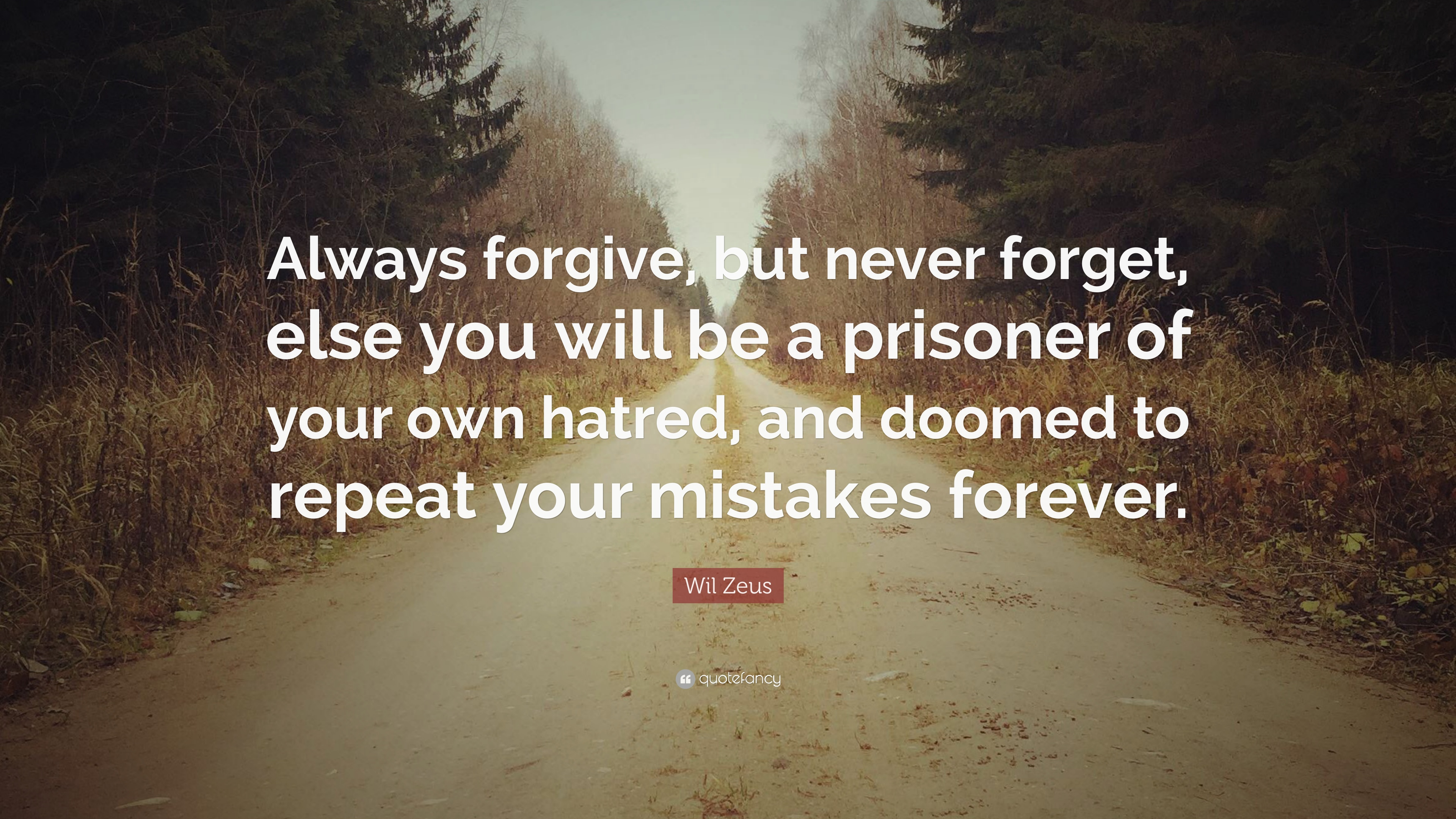 Wil Zeus Quote Always Forgive But Never Forget Else You Will Be