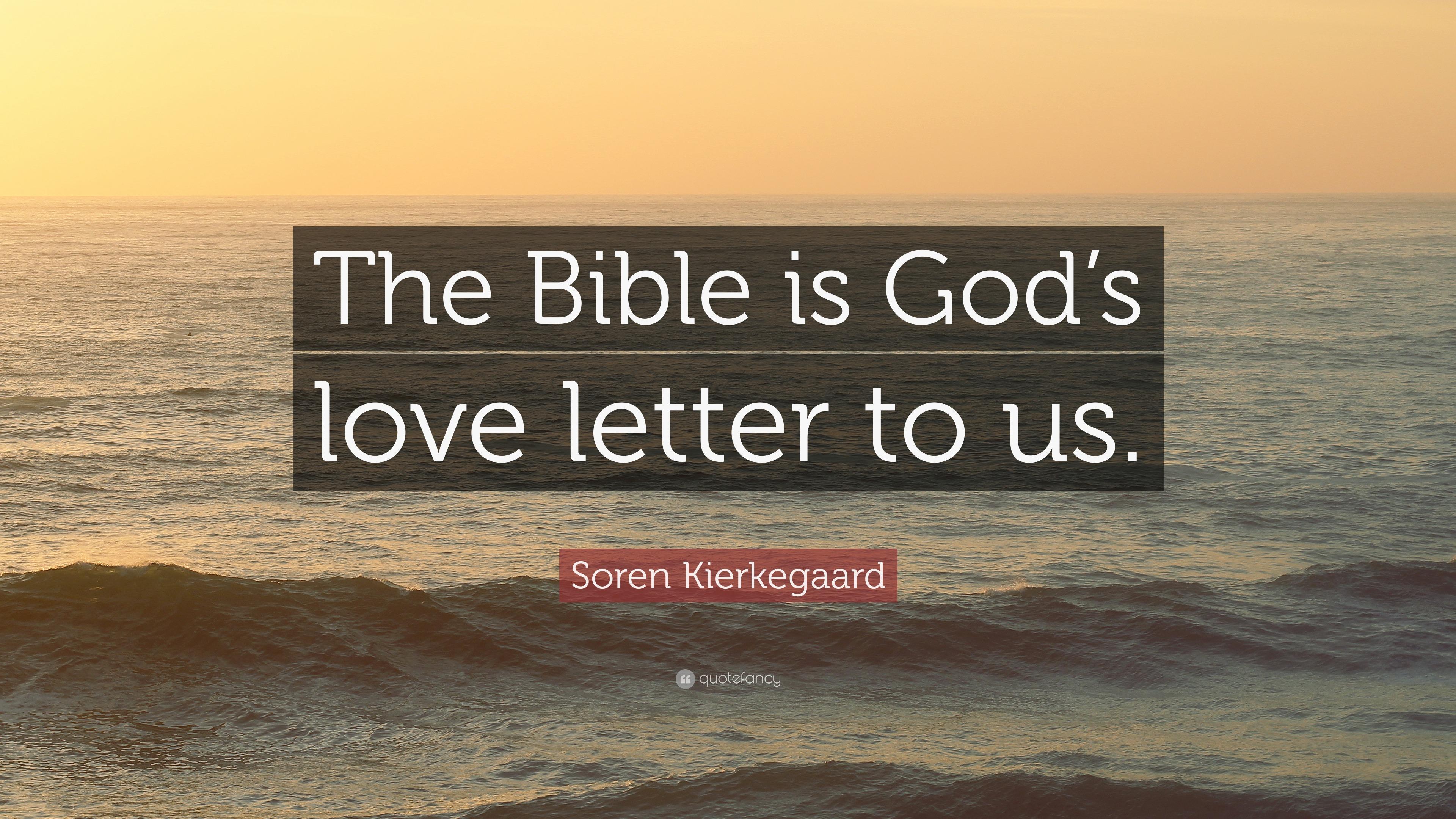 """Soren Kierkegaard Quote """"The Bible is God s love letter to us"""